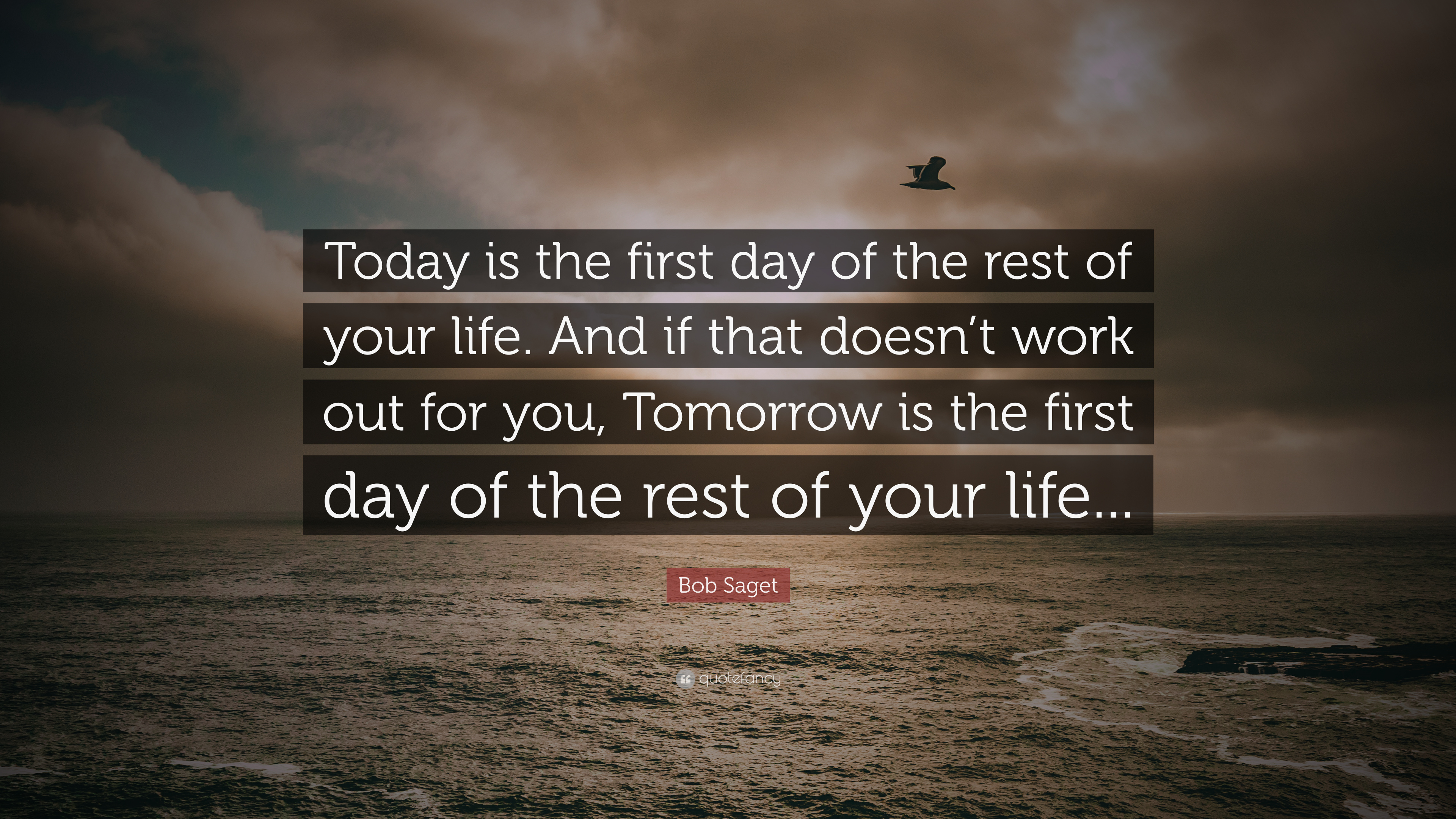 "Quote For Today About Life Bob Saget Quote ""Today Is The First Day Of The Rest Of Your Life"