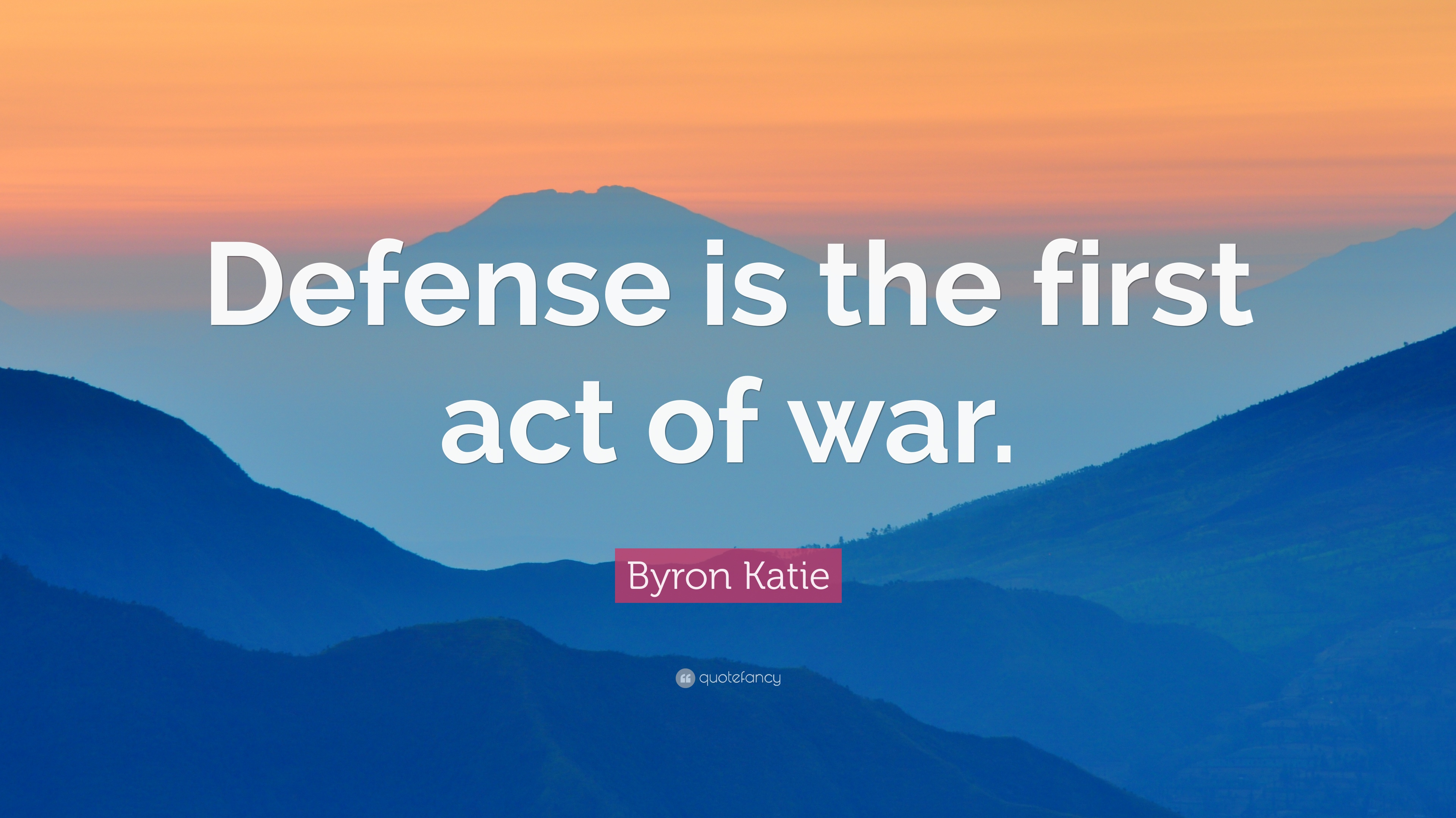 Image result for byron katie quote defense is the first act of war