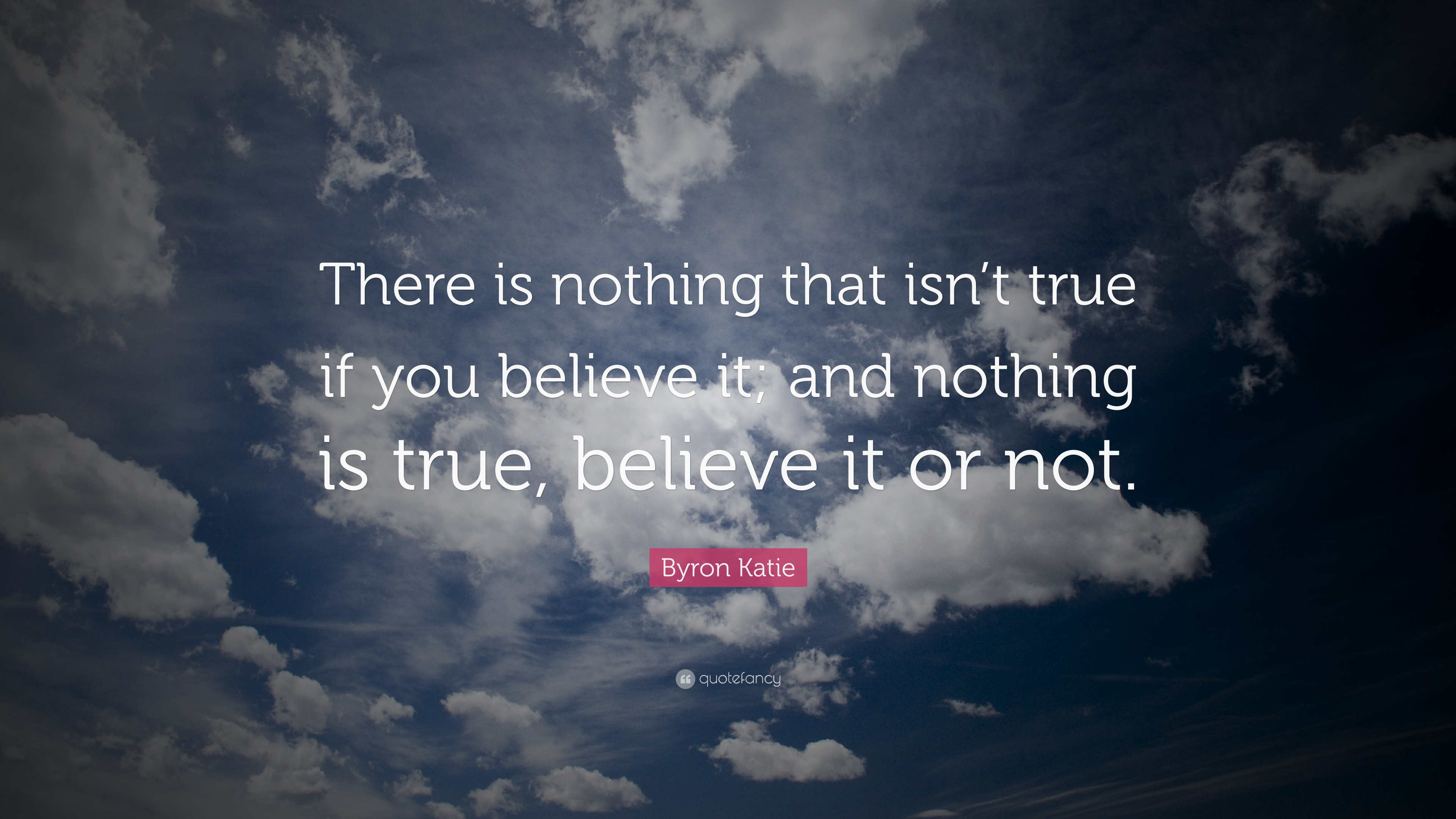 "Byron Katie Quotes Byron Katie Quote ""There Is Nothing That Isn't True If You"