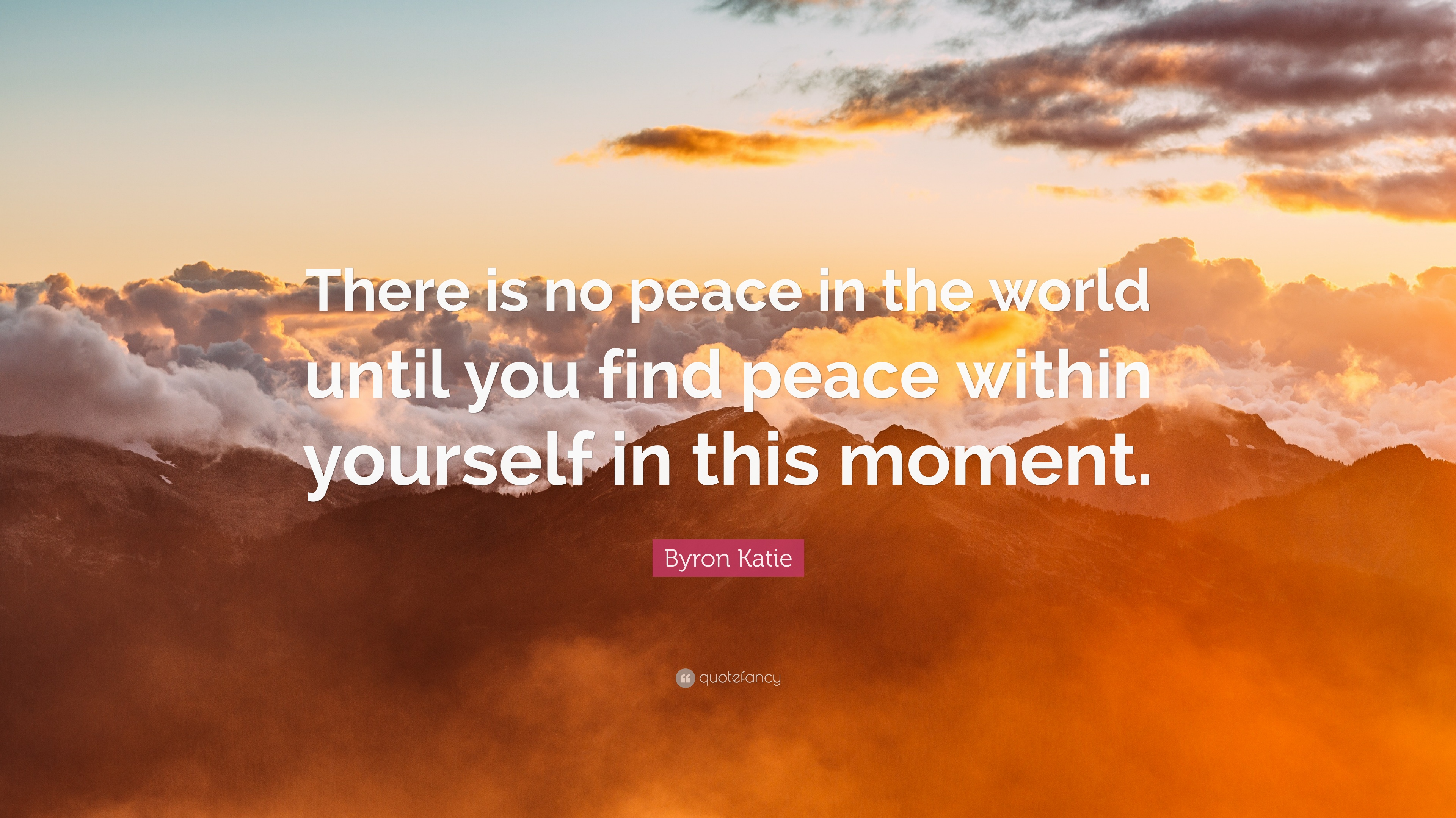 Byron Katie Quote There Is No Peace In The World Until You Find