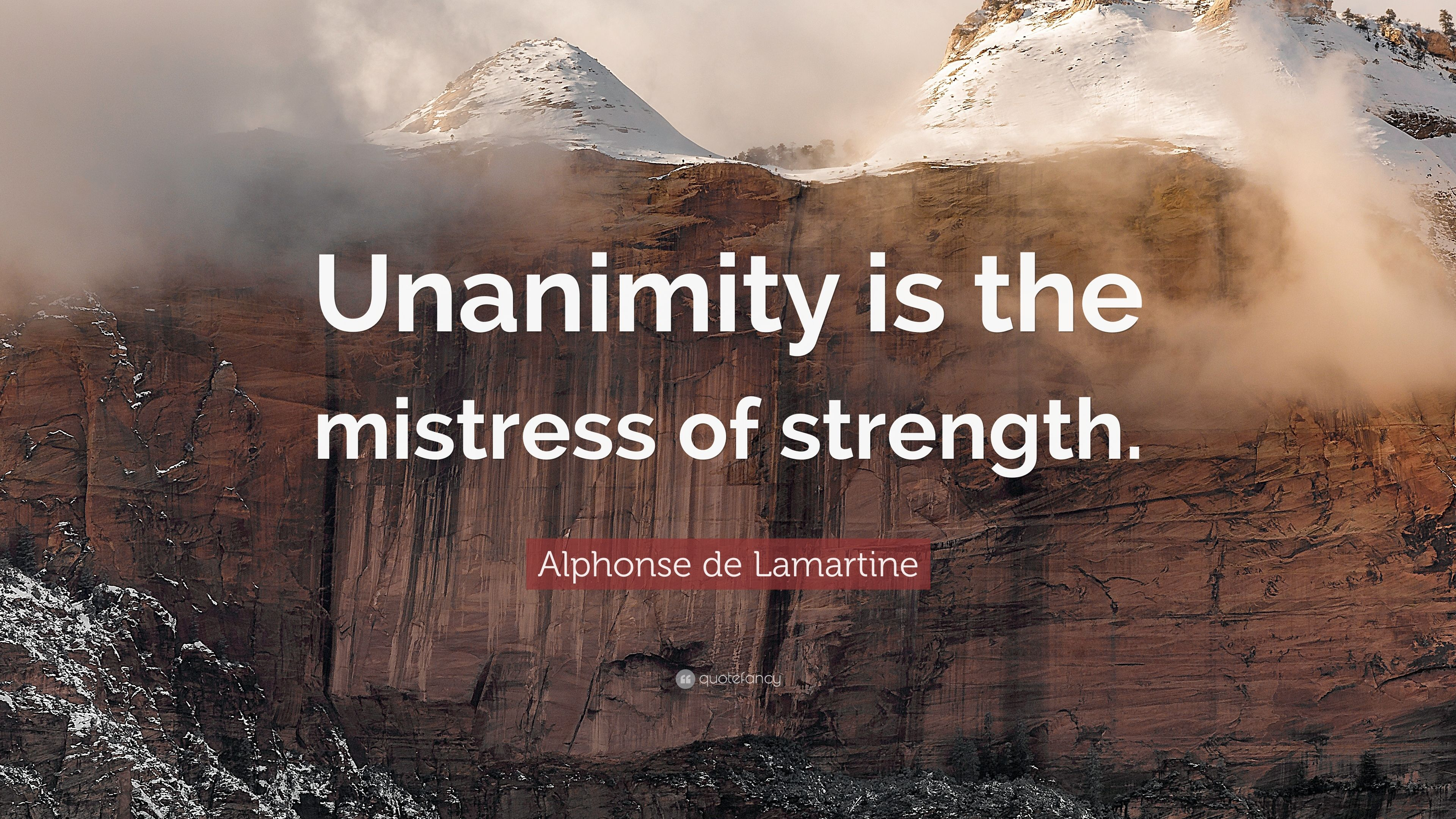 Alphonse De Lamartine Quote Unanimity Is The Mistress Of