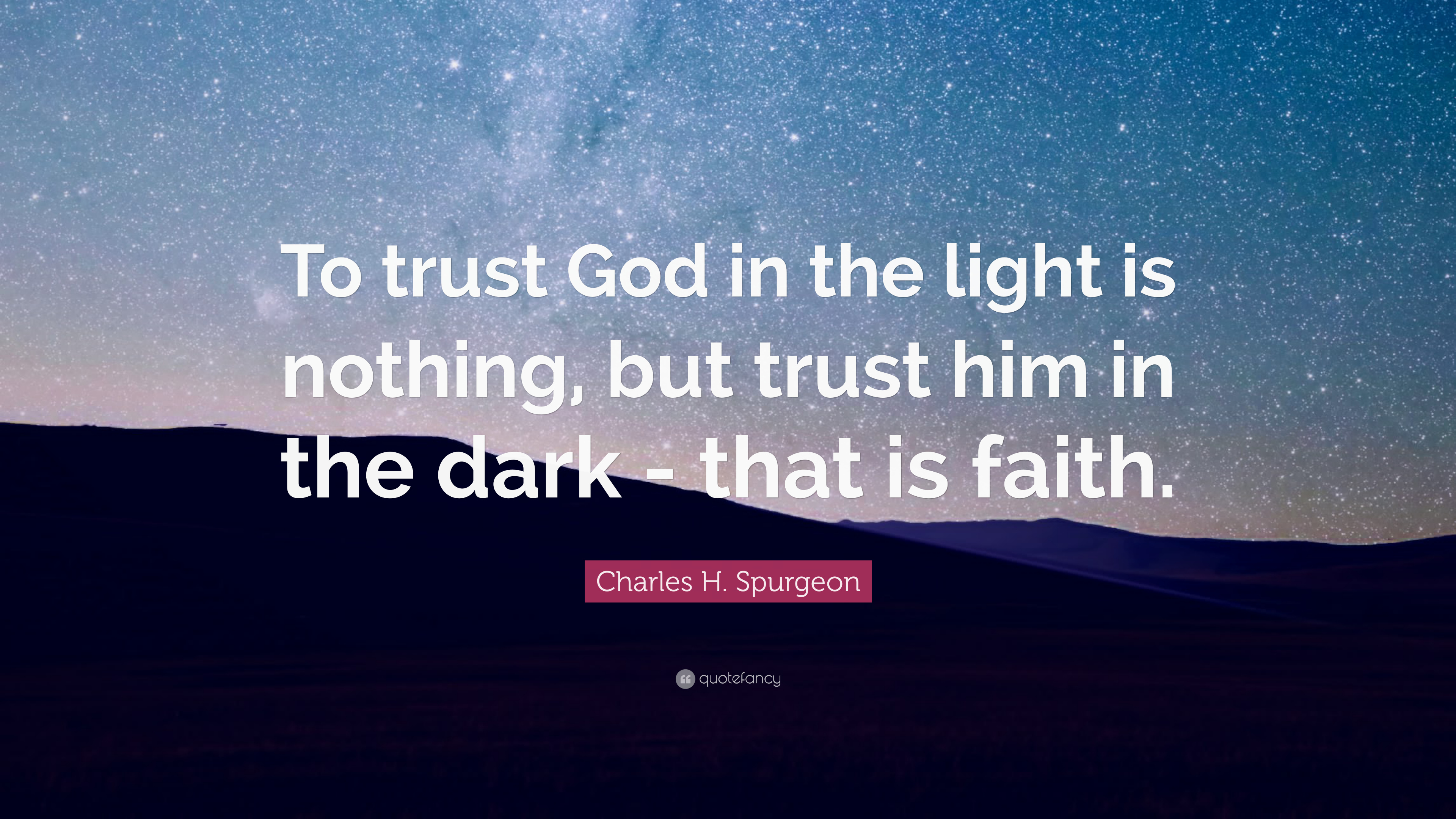 Charles H Spurgeon Quote To Trust God In The Light Is Nothing