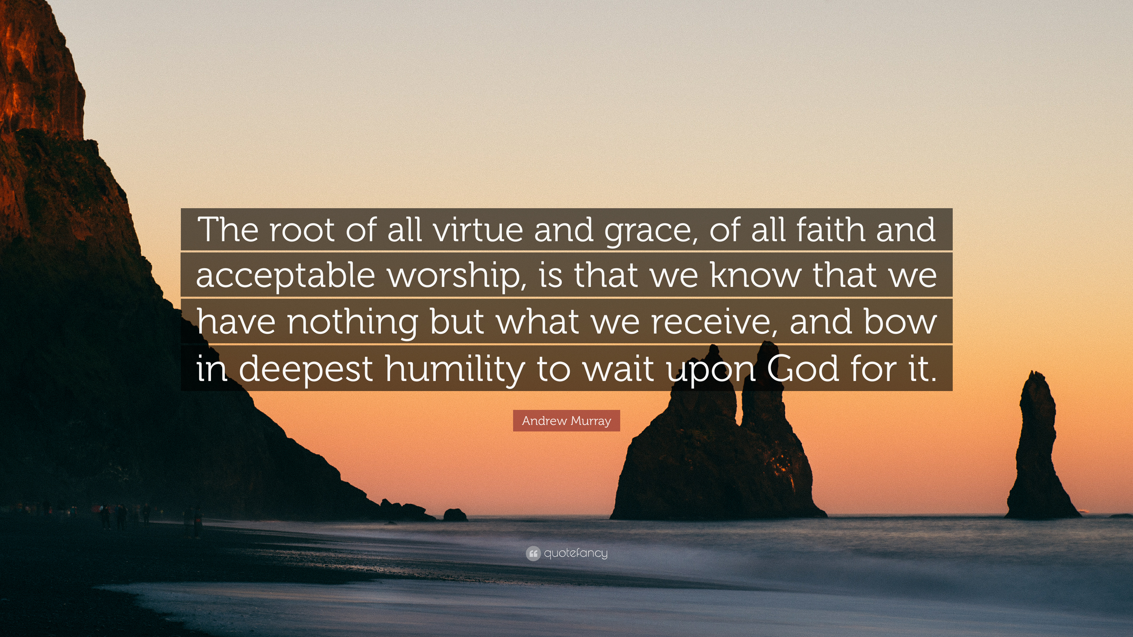 Andrew Murray Quote The Root Of All Virtue And Grace Of All Faith