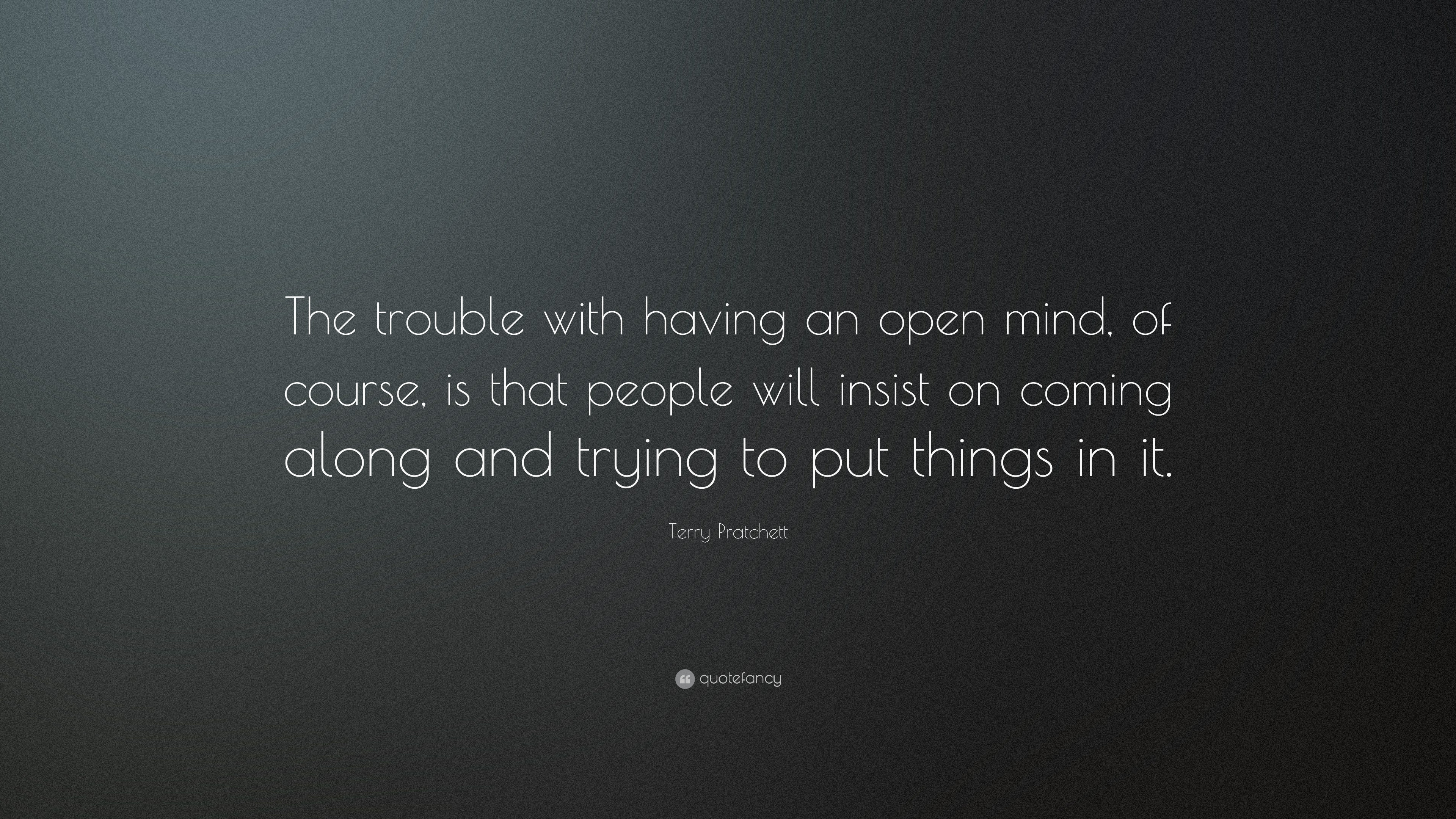 Terry Pratchett Quote The Trouble With Having An Open Mind Of