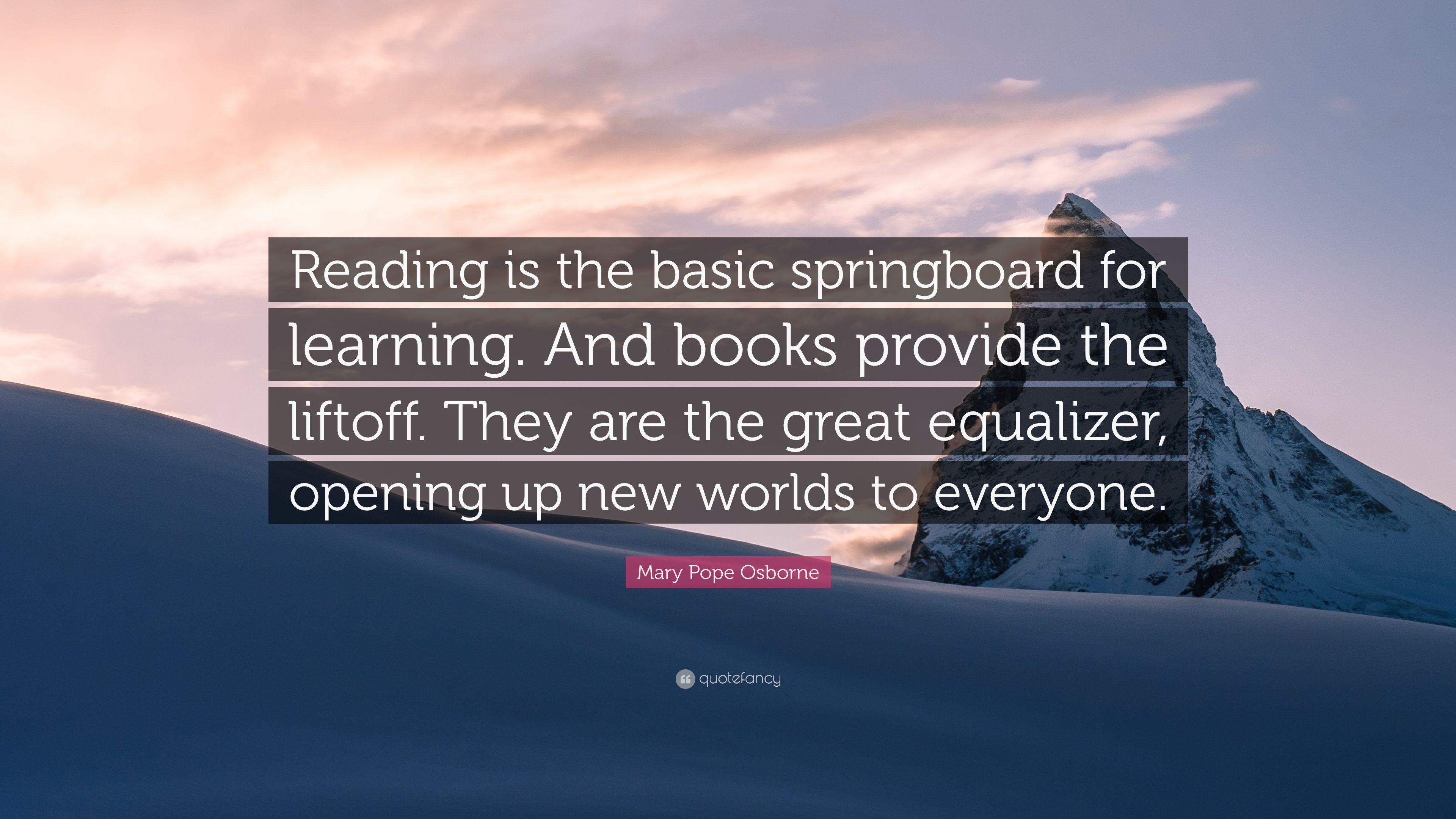 """Mary Pope Osborne Quote: """"Reading Is The Basic Springboard"""