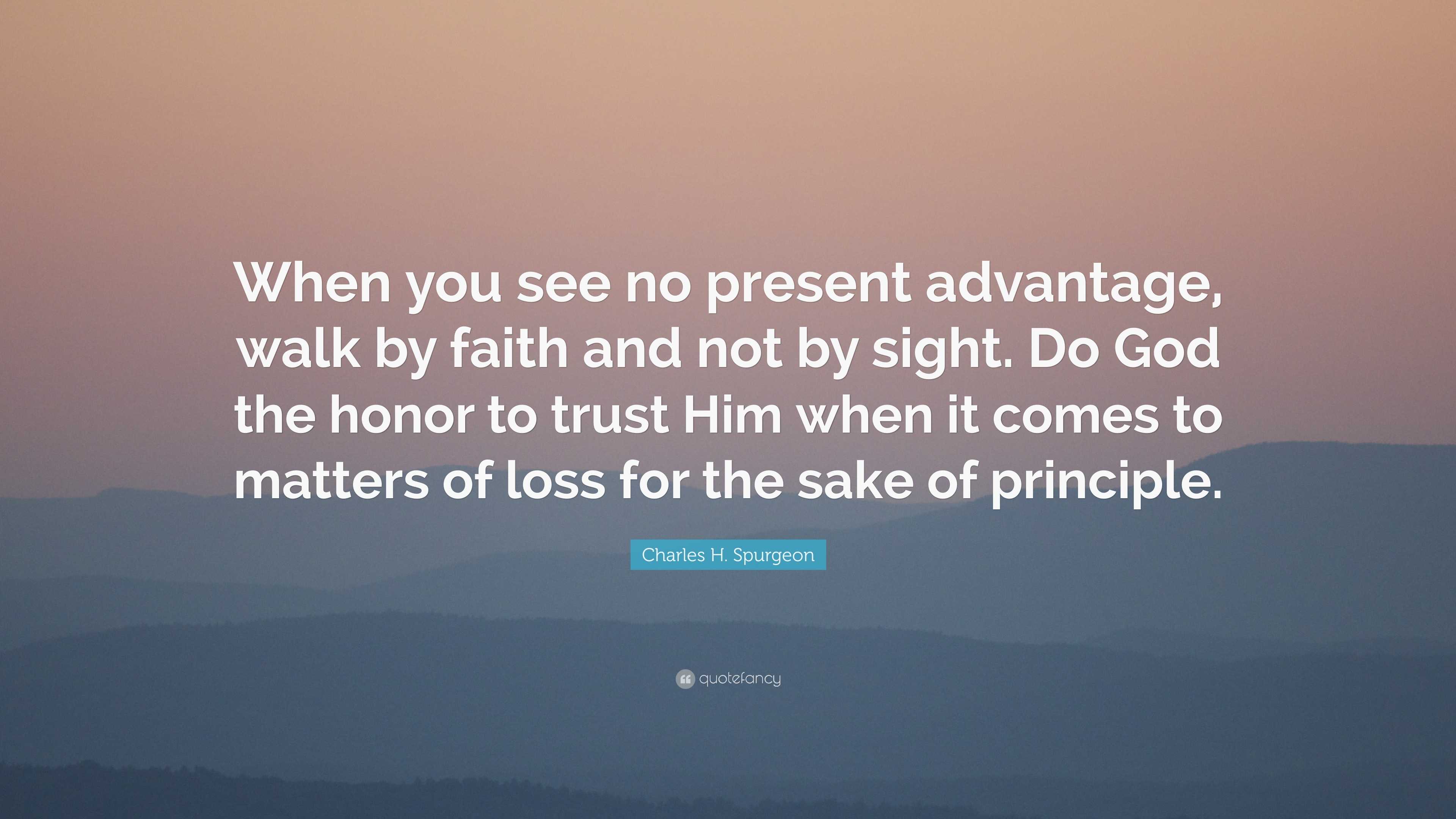 Charles H Spurgeon Quote When You See No Present Advantage Walk