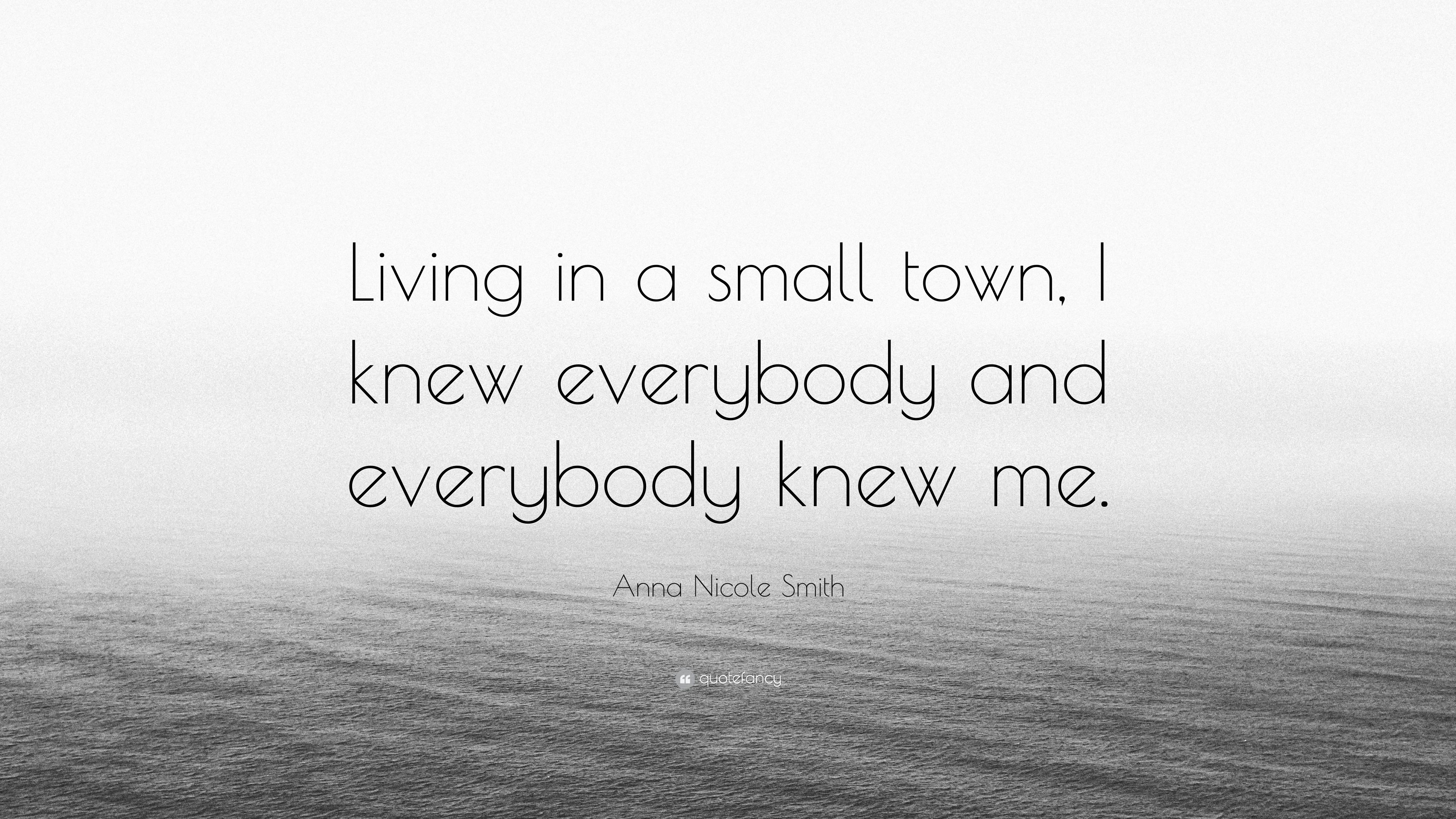 Anna Nicole Smith Quote Living In A Small Town I Knew Everybody
