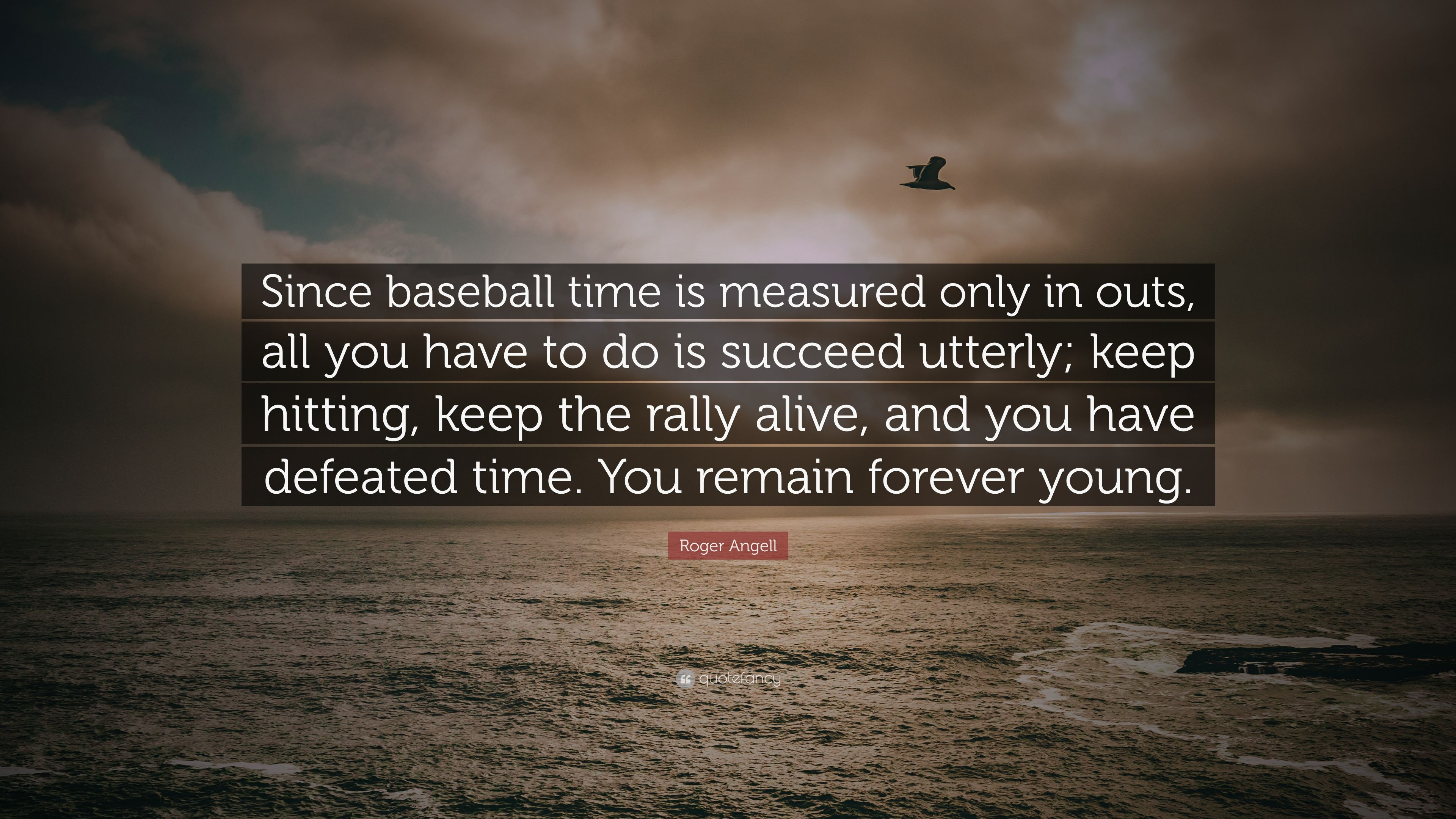 """Baseball Quote Roger Angell Quote """"Since Baseball Time Is Measured Only In Outs"""