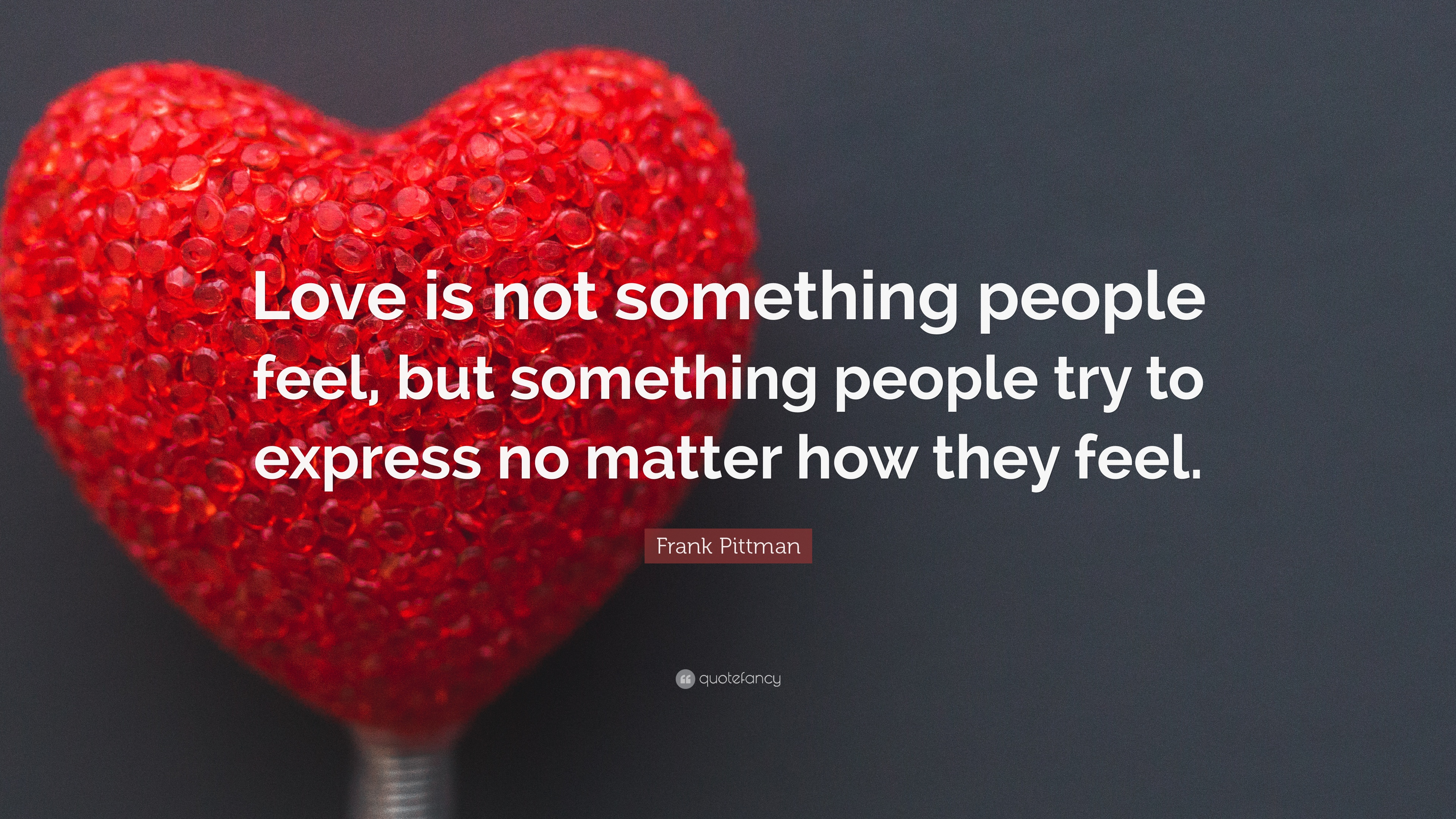 Wonderful Wallpaper Love Feel - 39810-Frank-Pittman-Quote-Love-is-not-something-people-feel-but  Pic_274156.jpg