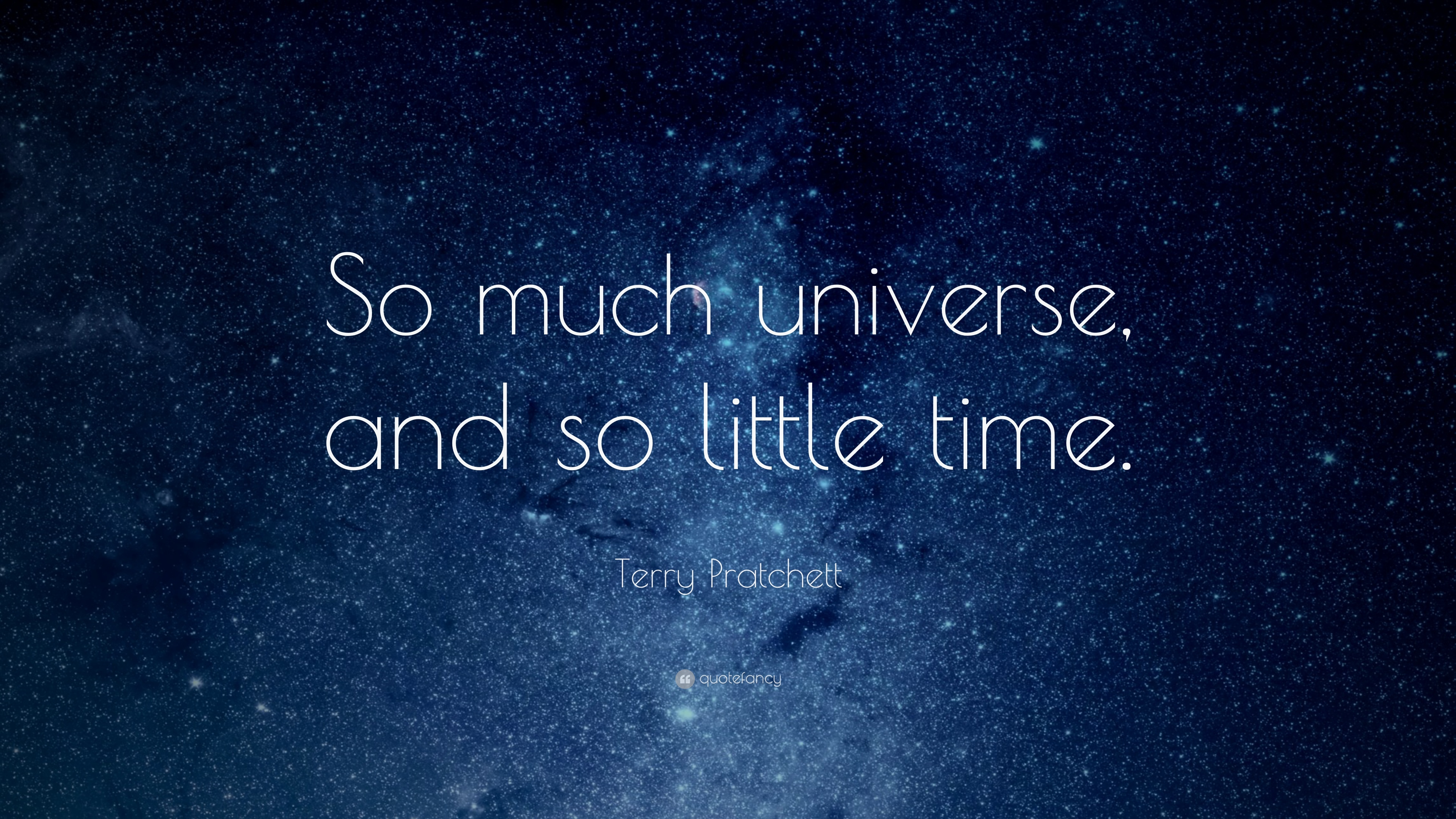 "Terry Pratchett Quote: ""So Much Universe, And So Little"