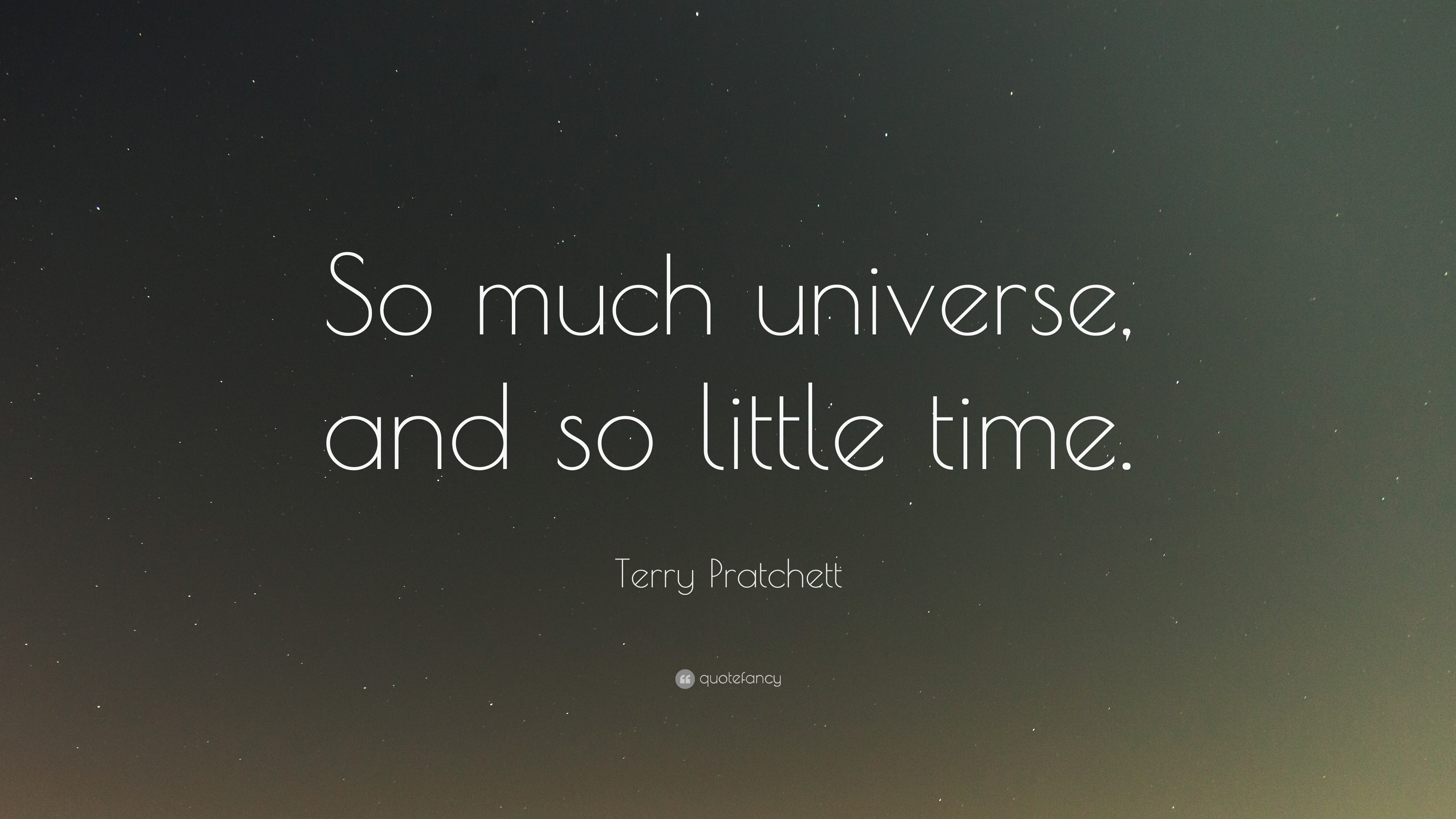 Terry Pratchett Quote So Much Universe And So Little Time 22