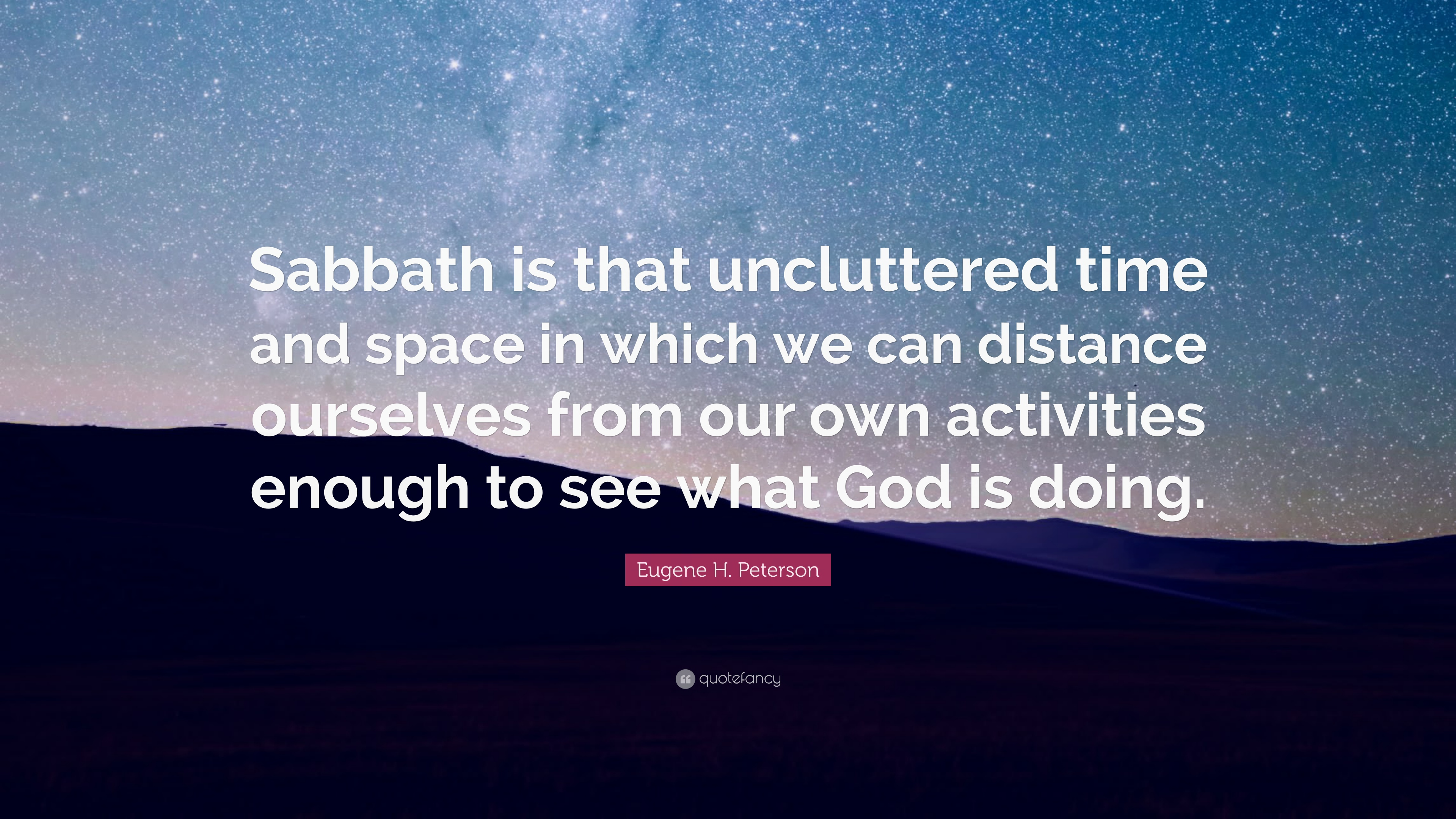 "Eugene H. Peterson Quote: ""Sabbath Is That Uncluttered"