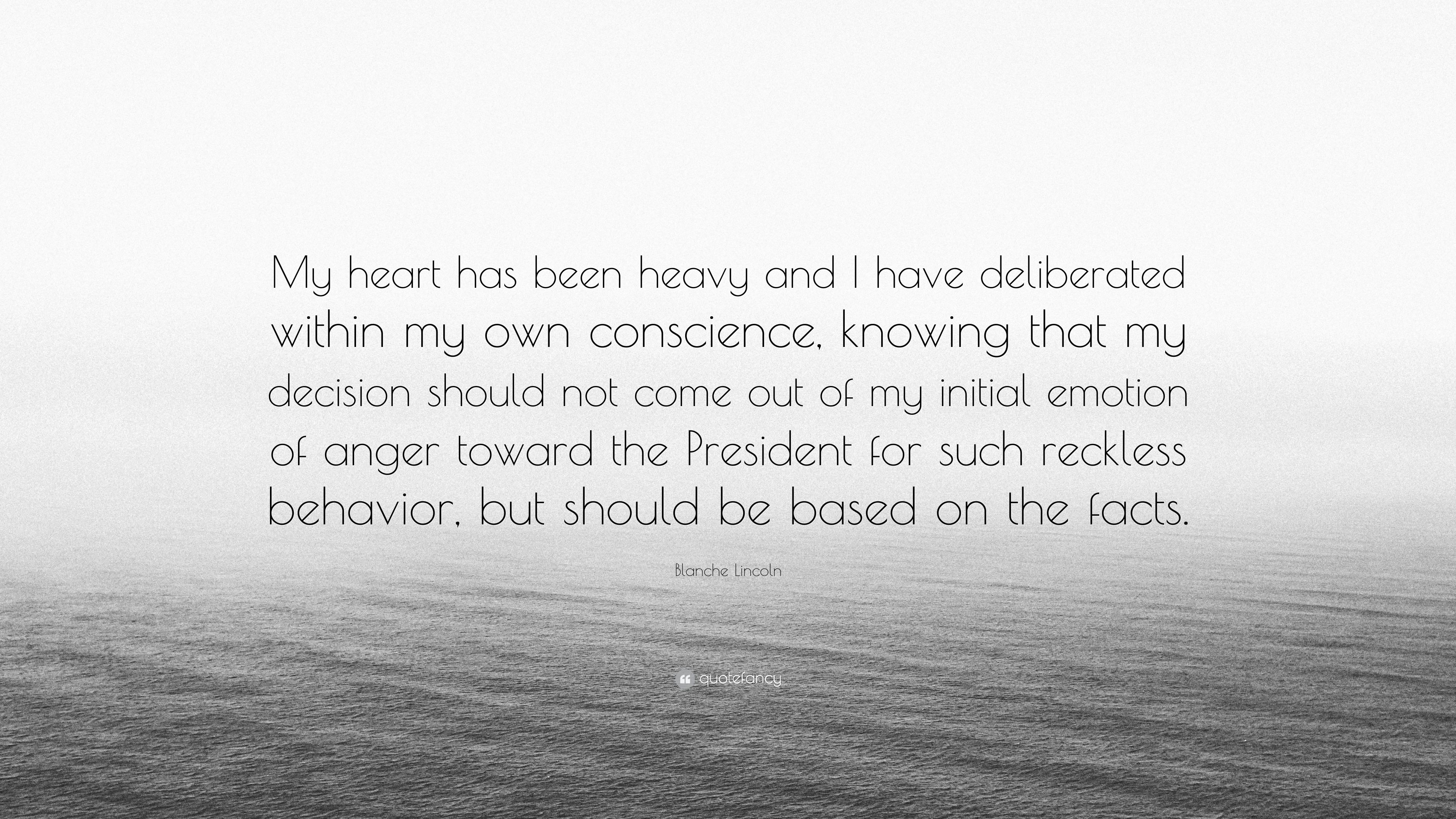 "Blanche Lincoln Quote: ""My heart has been heavy and I have ..."