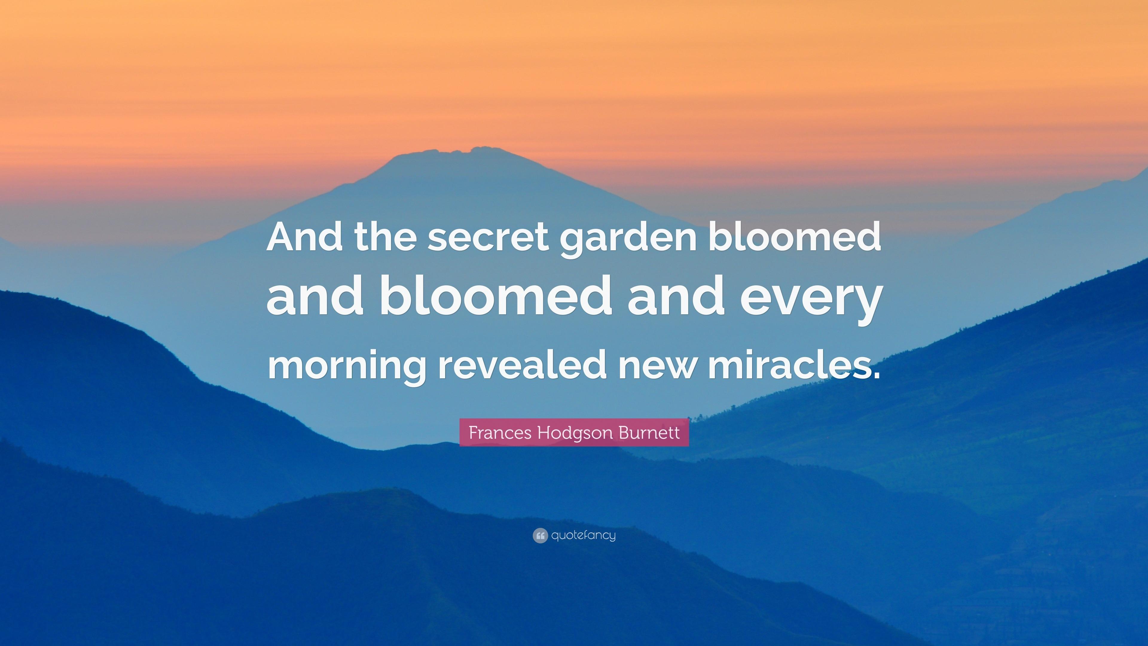 "Quotes About Secrets Being Revealed: Frances Hodgson Burnett Quote: ""And The Secret Garden"