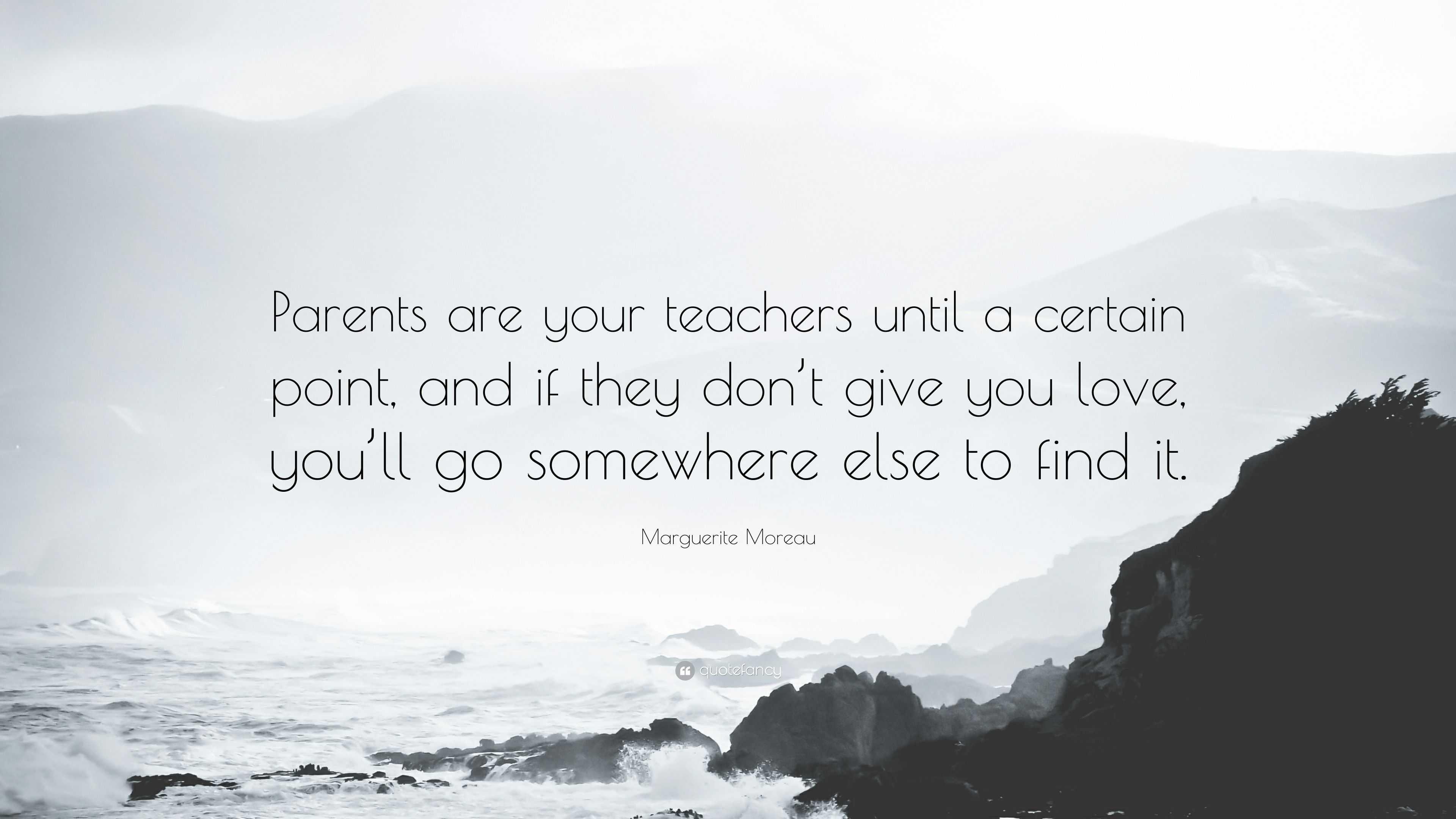 """f87ddb4d9ff Marguerite Moreau Quote: """"Parents are your teachers until a certain ..."""