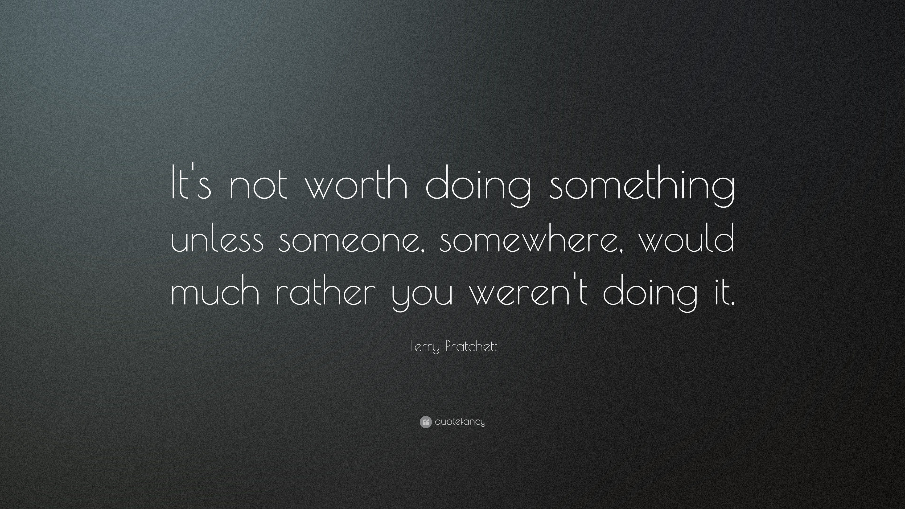 Terry Pratchett Quote Its Not Worth Doing Something Unless