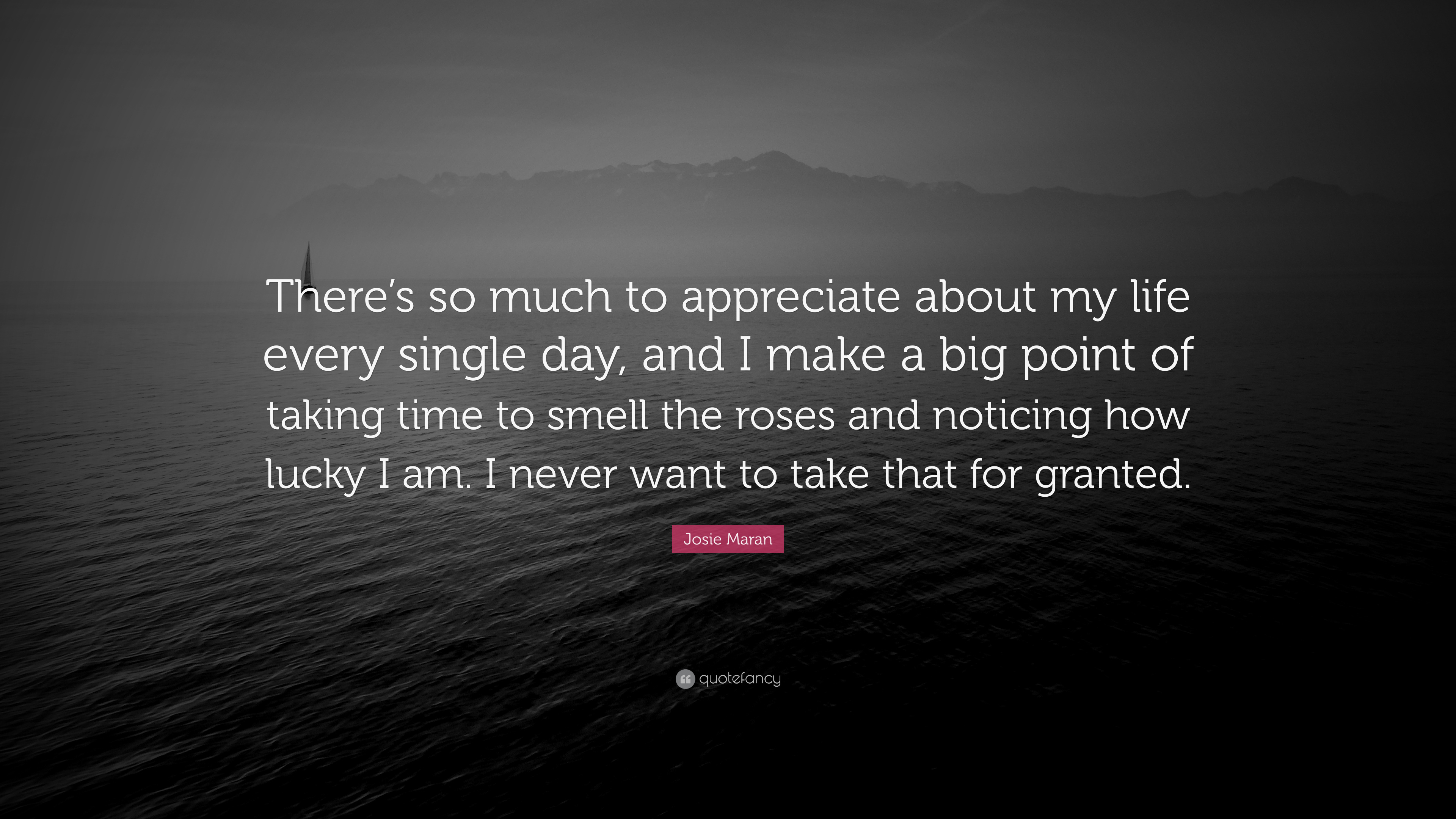 "Taking Life For Granted Quotes Josie Maran Quote ""There's So Much To Appreciate About My Life"