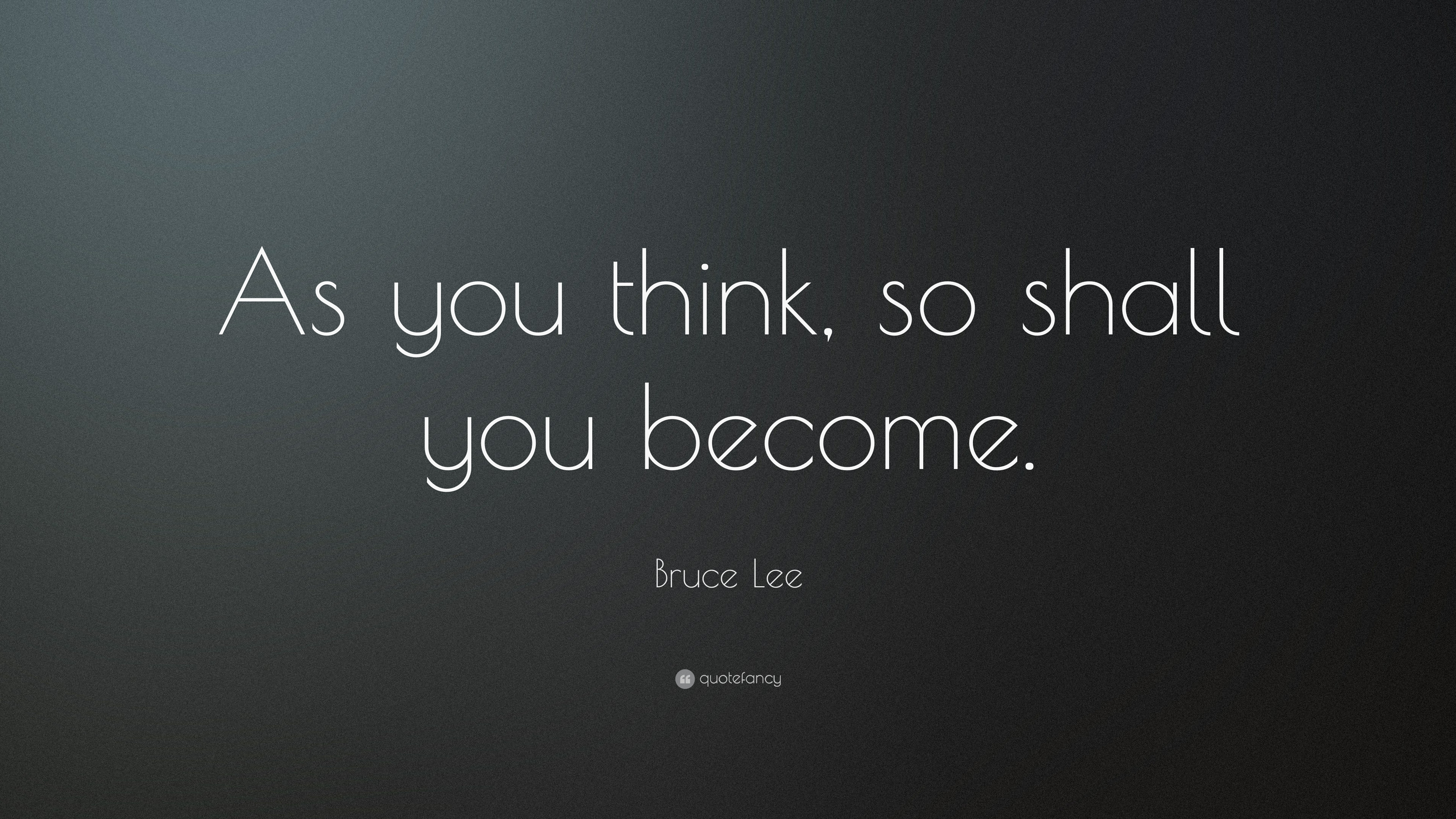 Think so Shall You Become as Bruce Lee