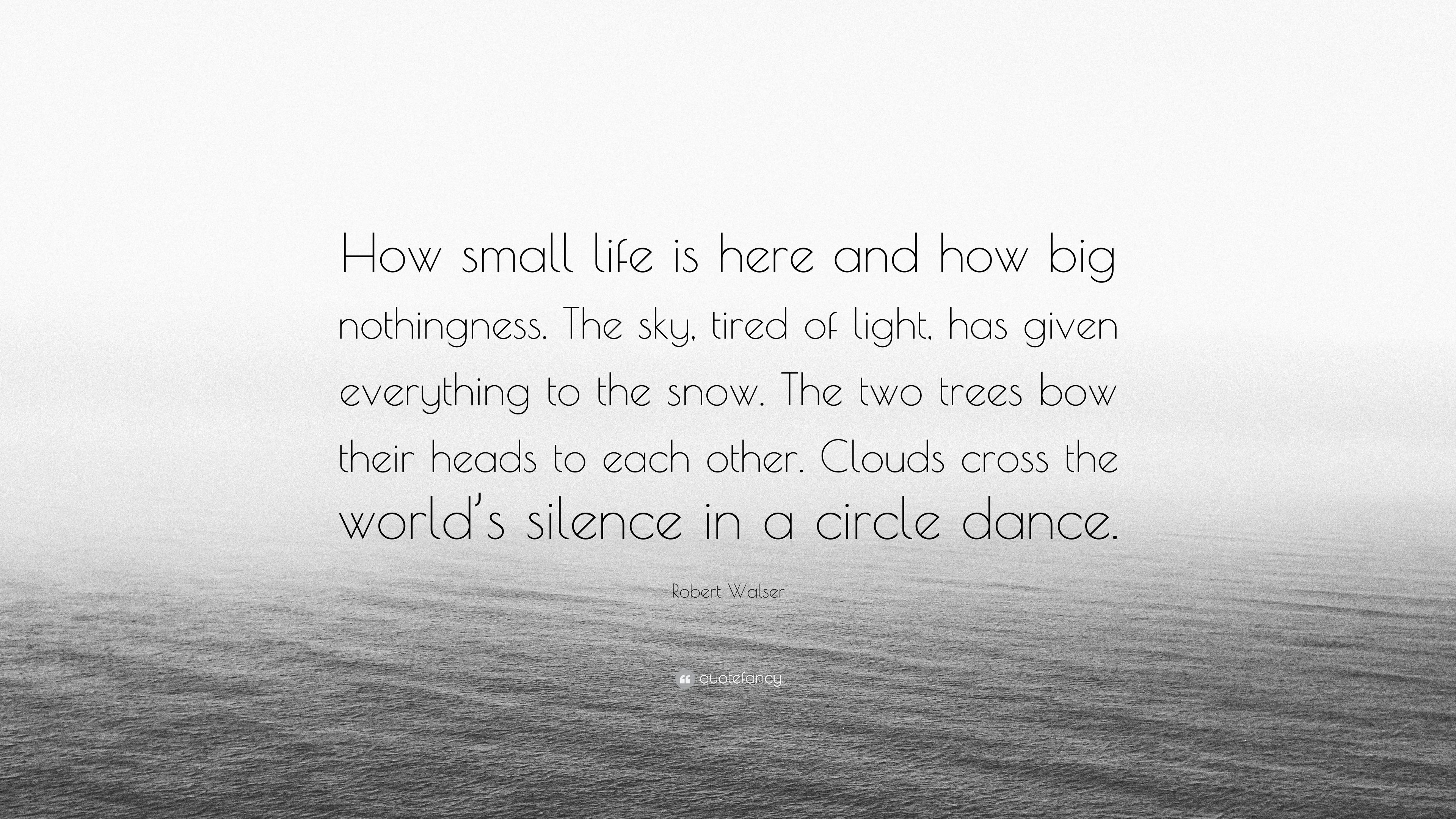"Small Life Quote Robert Walser Quote ""How Small Life Is Here And How Big"