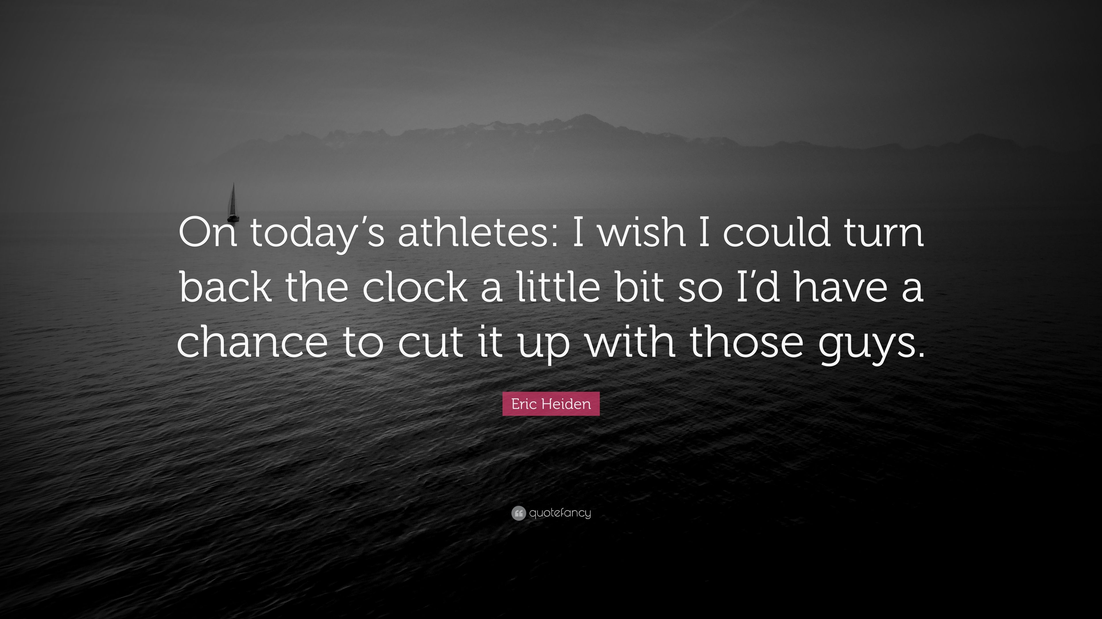 Eric Heiden Quote On Todays Athletes I Wish I Could Turn Back
