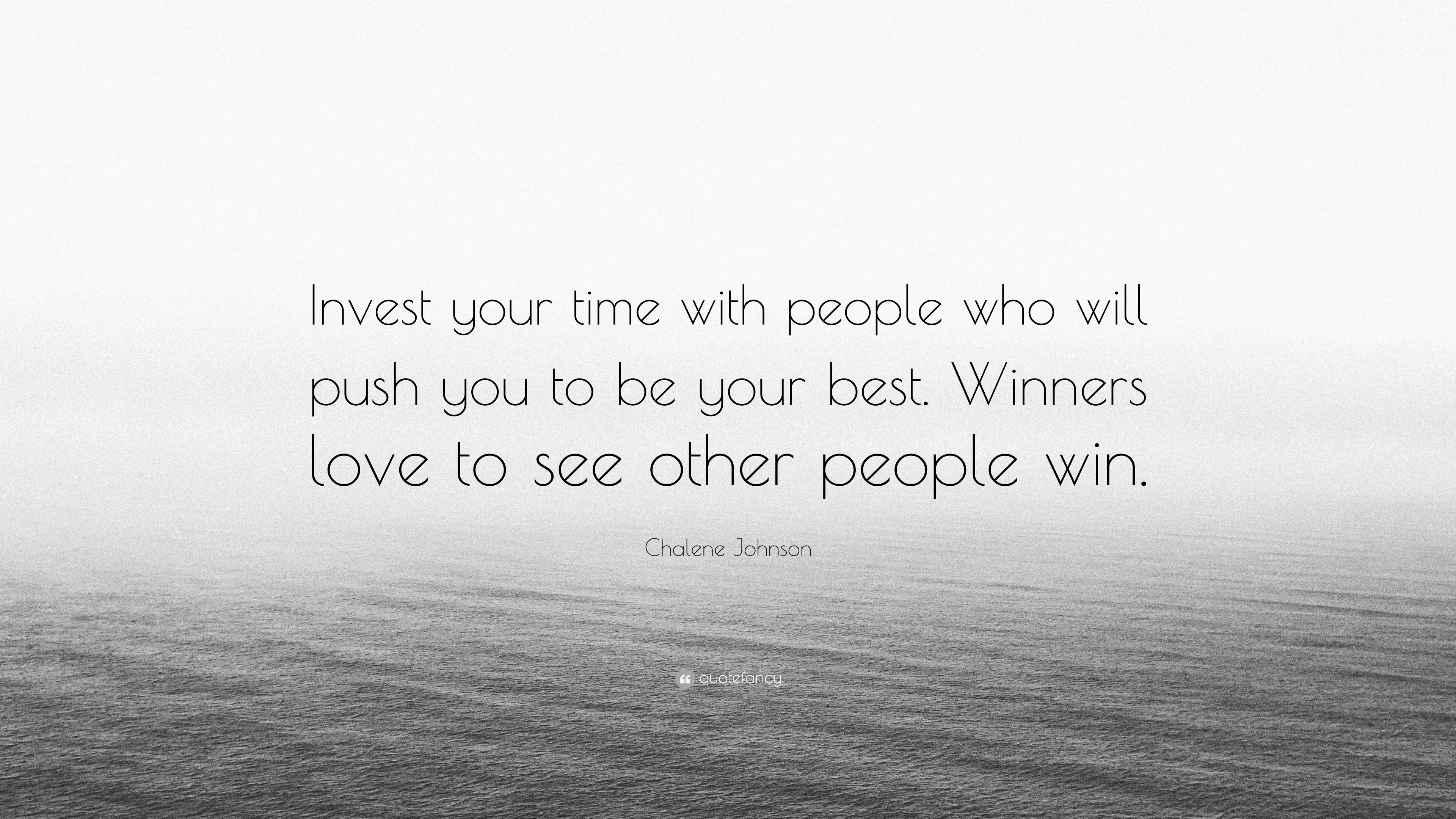 """Chalene Johnson Quote: """"Invest Your Time With People Who"""