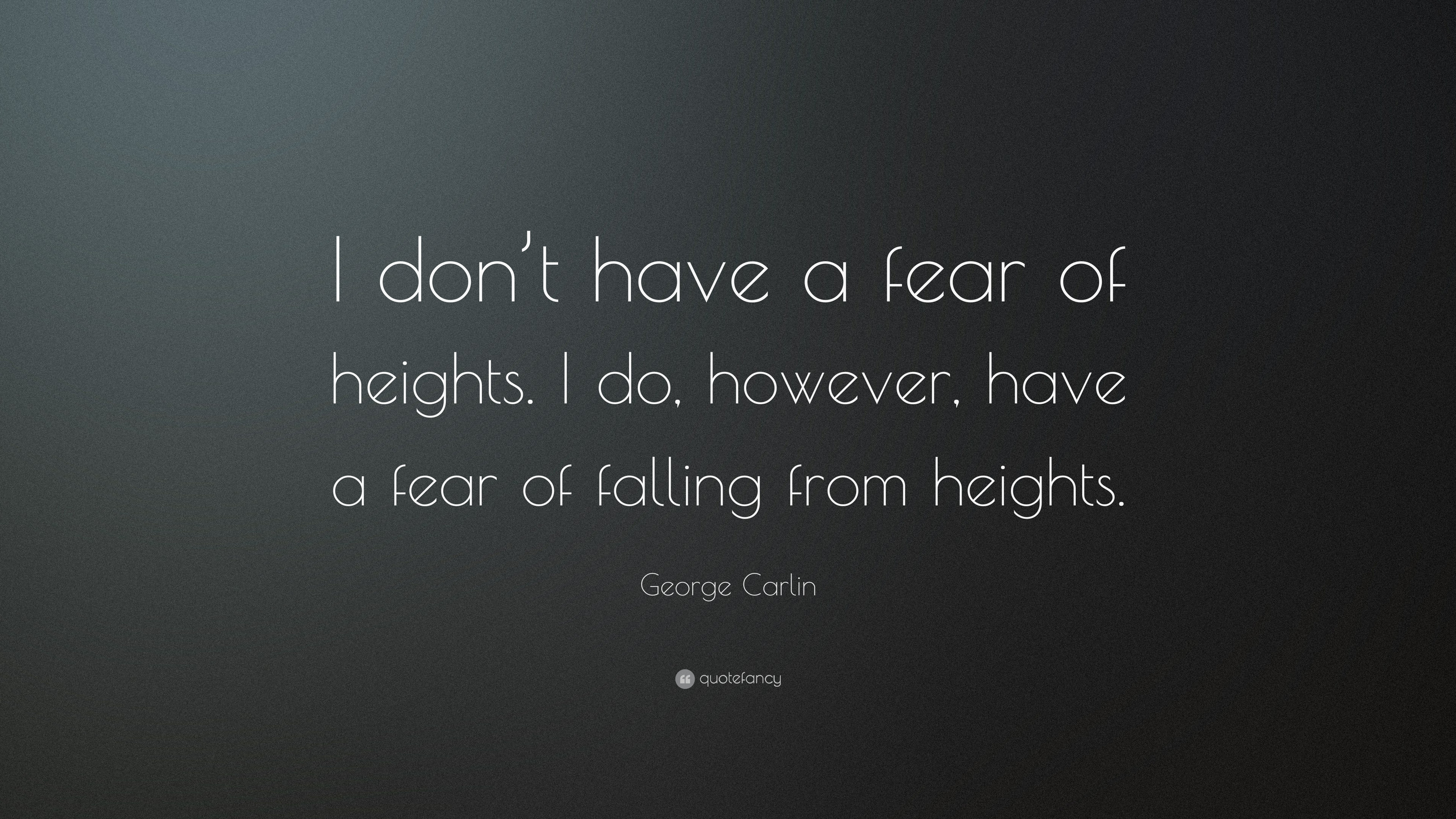 George Carlin Quote: U201cI Donu0027t Have A Fear Of Heights. I