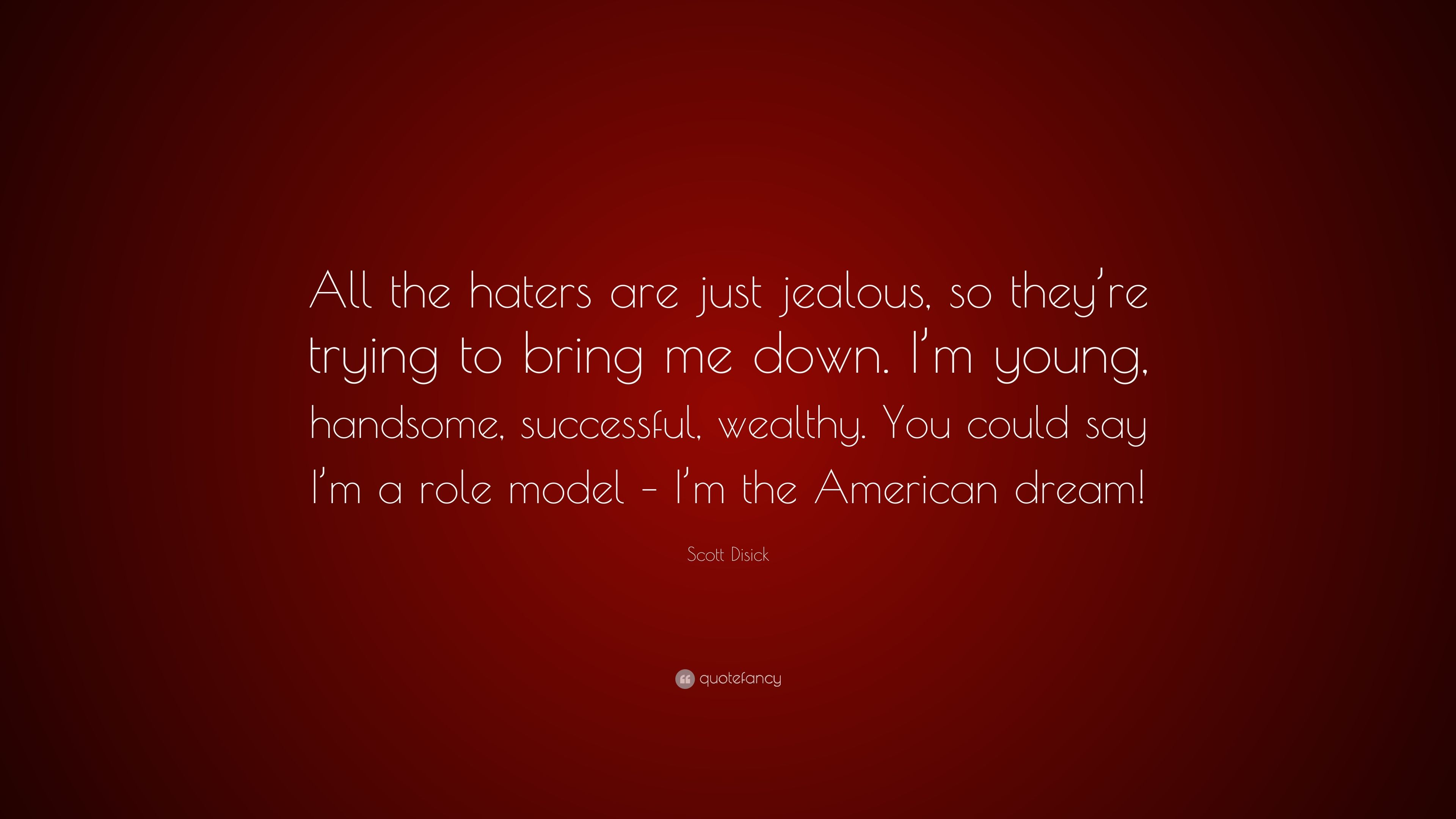 Scott Disick Quote All The Haters Are Just Jealous So Theyre
