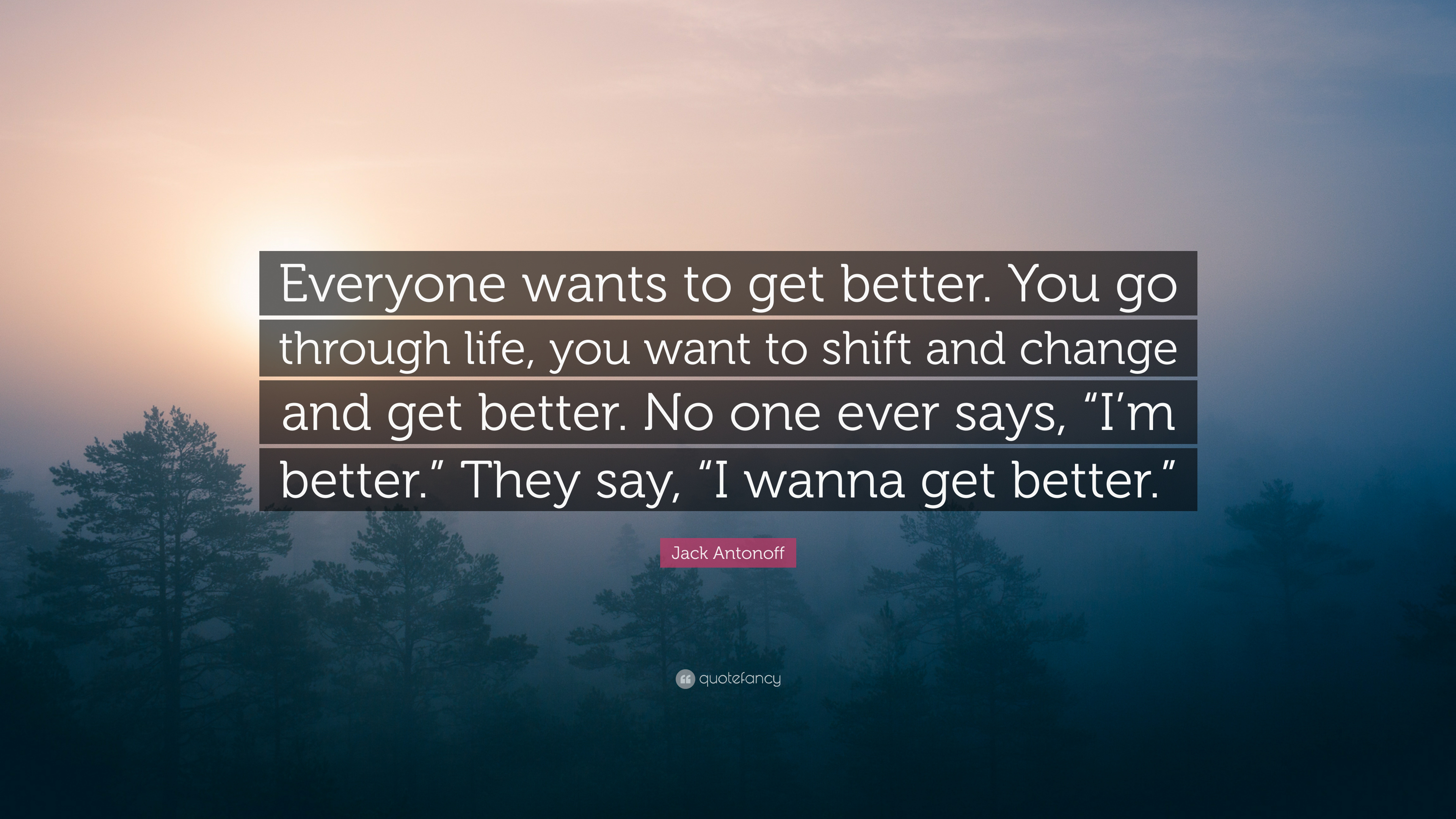 Jack Antonoff Quote Everyone Wants To Get Better You Go Through
