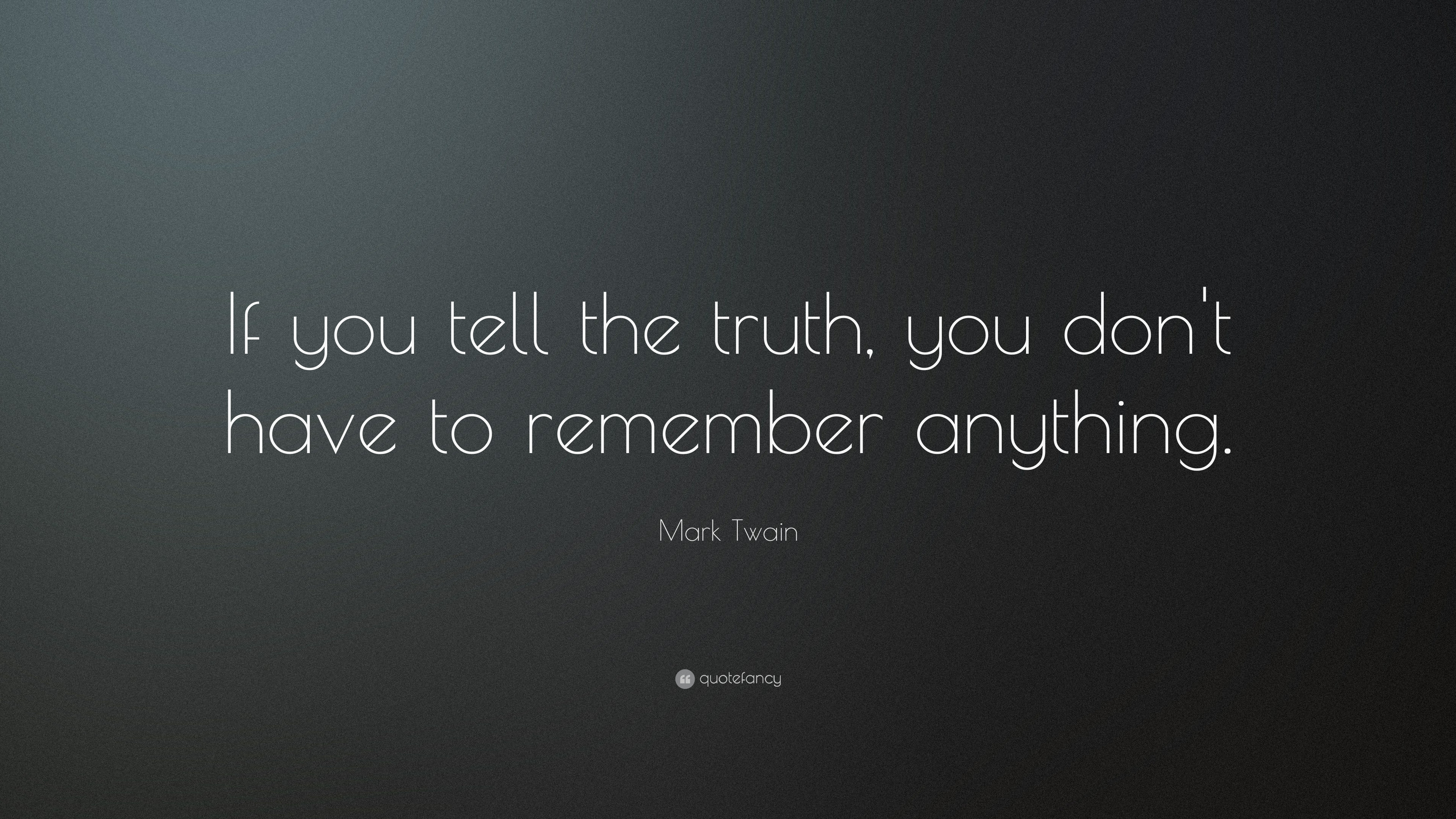 Mark Twain Quote If You Tell The Truth You Don T Have To Remember Anything 19 Wallpapers