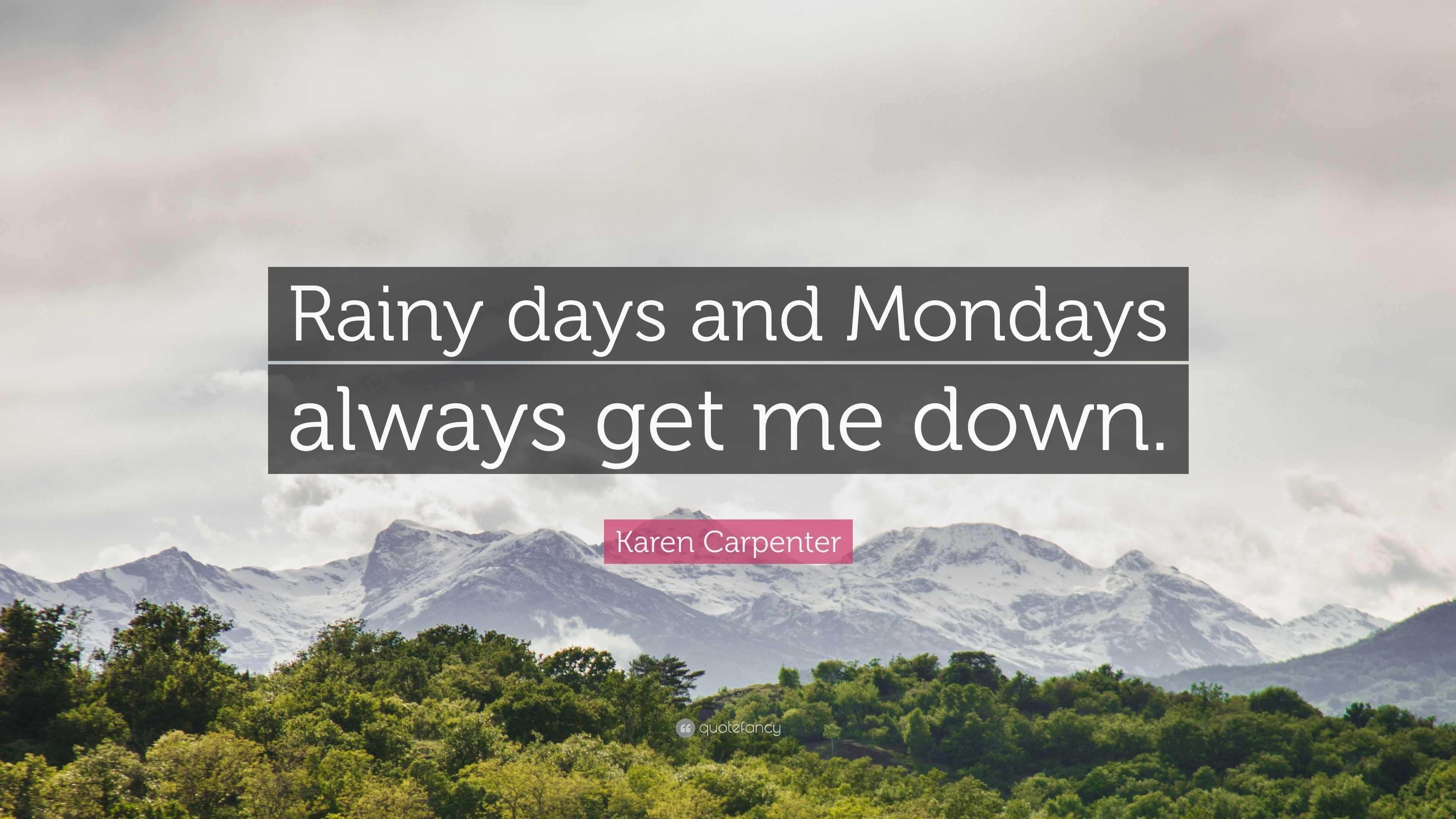 """Karen Carpenter Quote: """"Rainy days and Mondays always get me ..."""