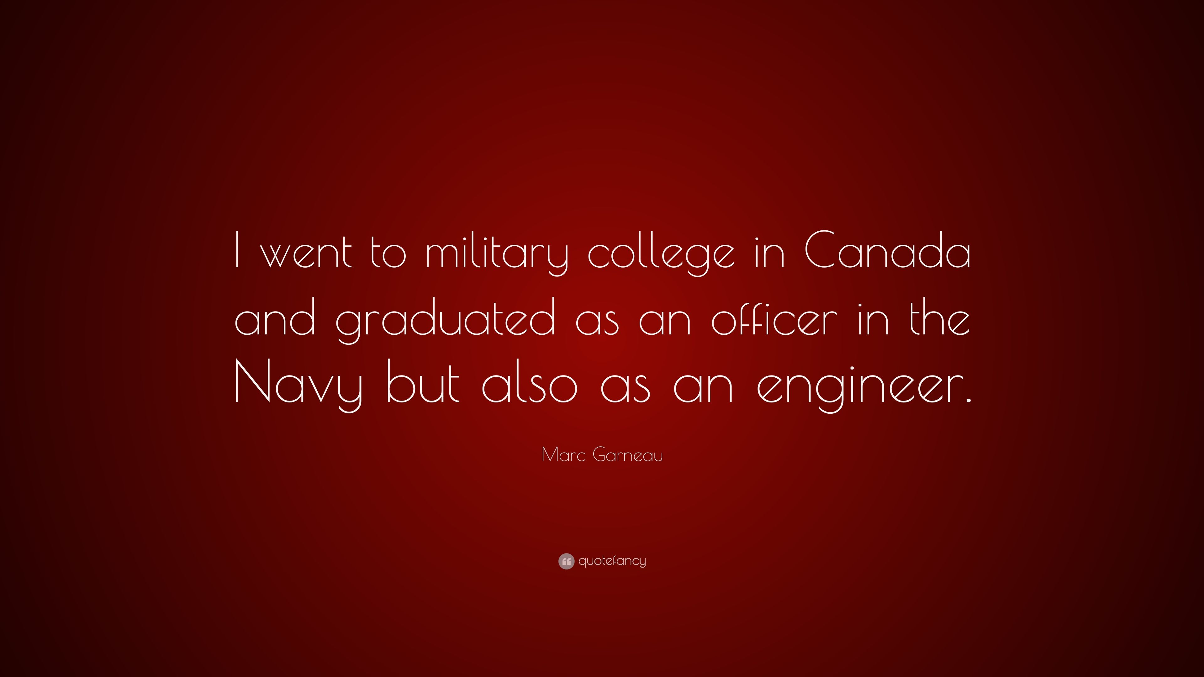 """Marc Garneau Quote: """"I went to military college in Canada ..."""