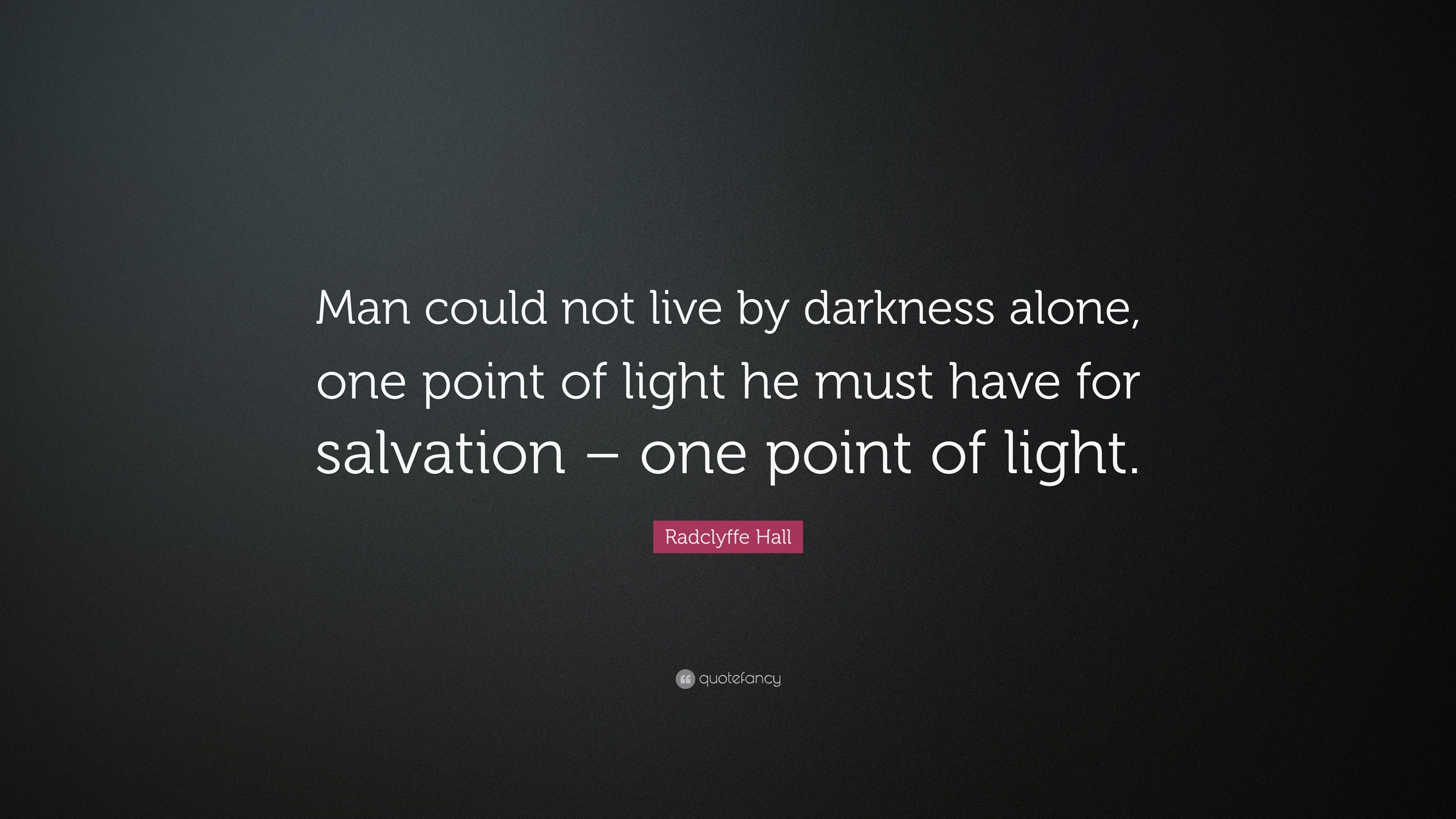Radclyffe Hall Quote: U201cMan Could Not Live By Darkness Alone, One Point Of