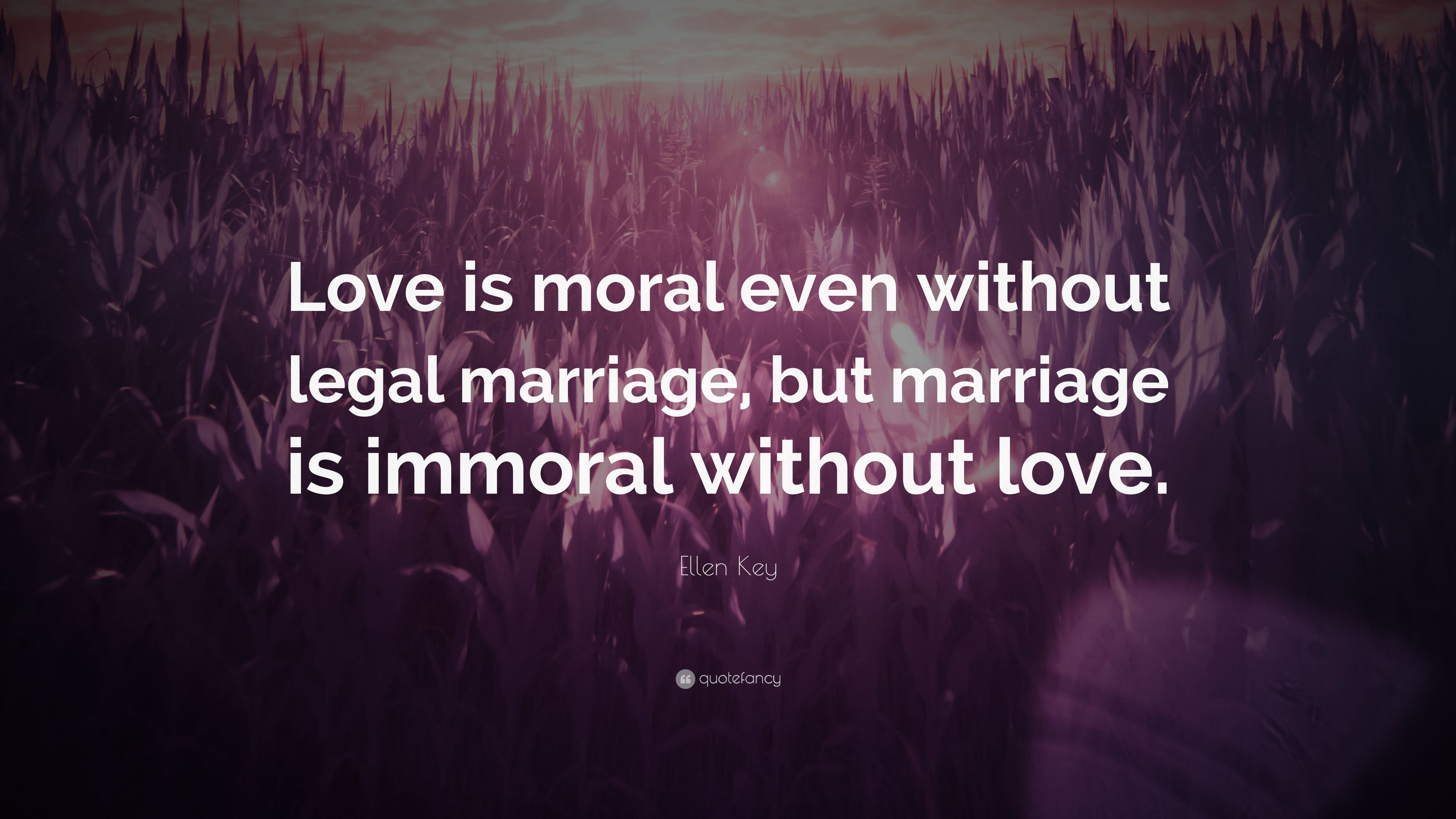 "Ellen Key Quote: ""Love is moral even without legal marriage"