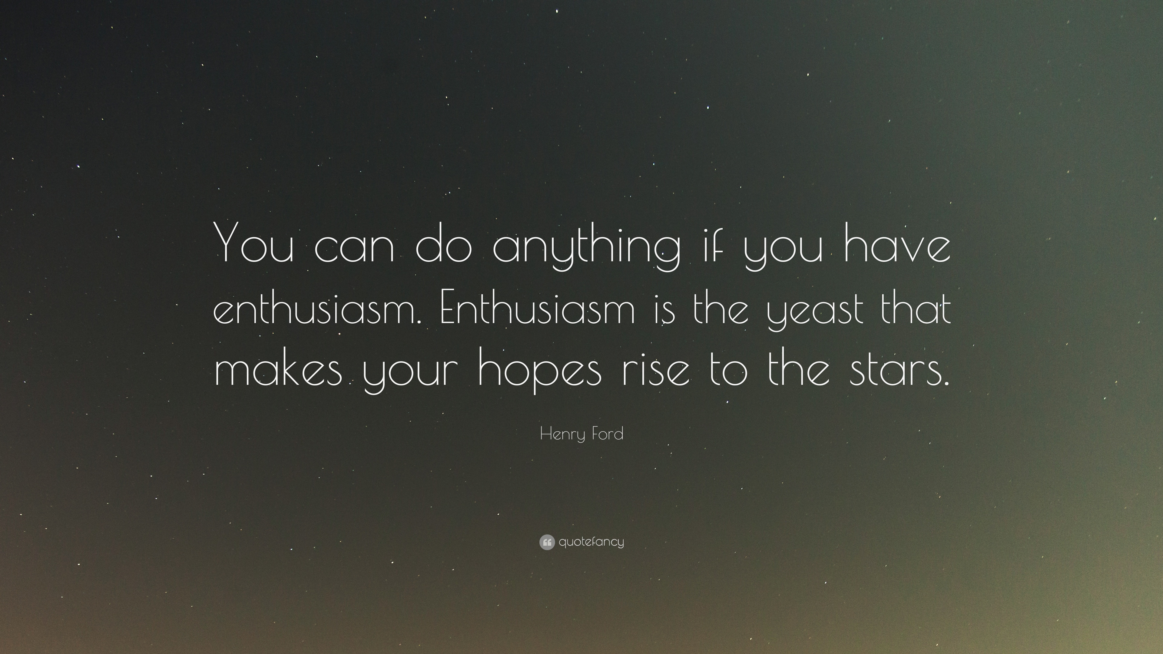 Henry Ford Quote You Can Do Anything If You Have Enthusiasm