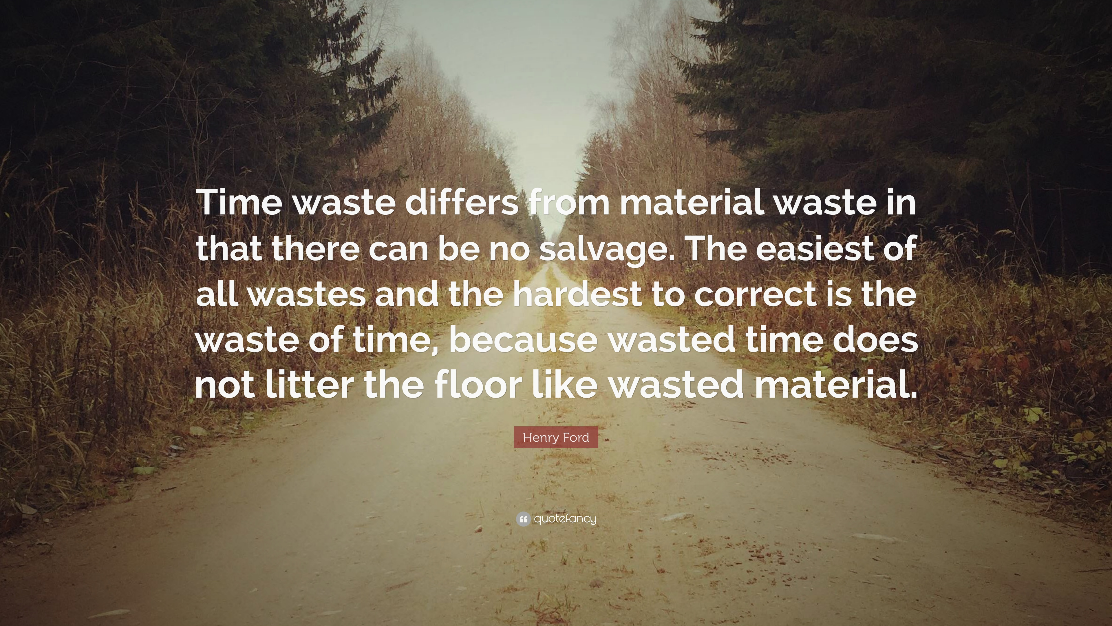 "henry ford quote ""time waste differs from material waste in that"