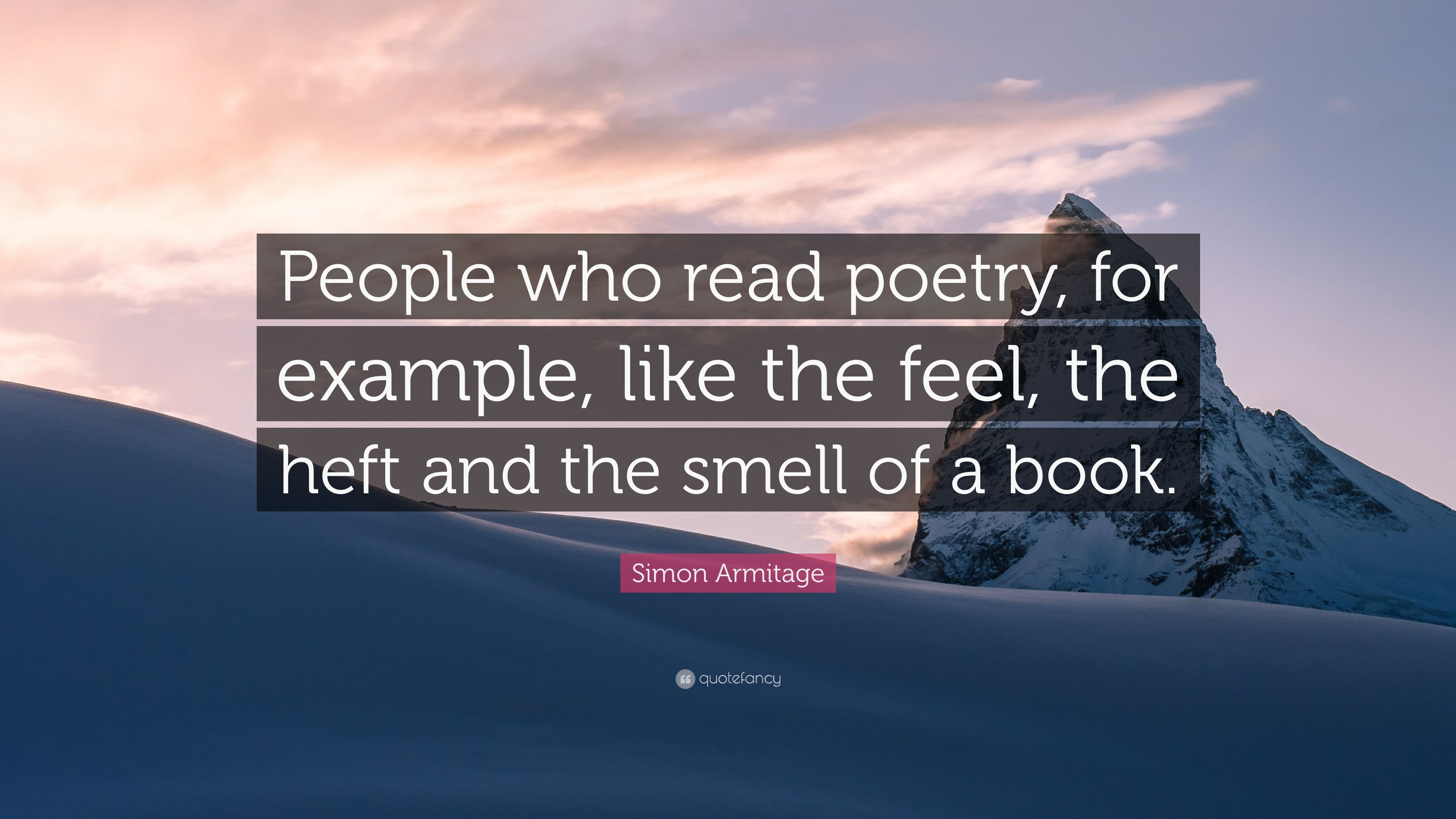 Simon Armitage Quote: U201cPeople Who Read Poetry, For Example, Like The Feel