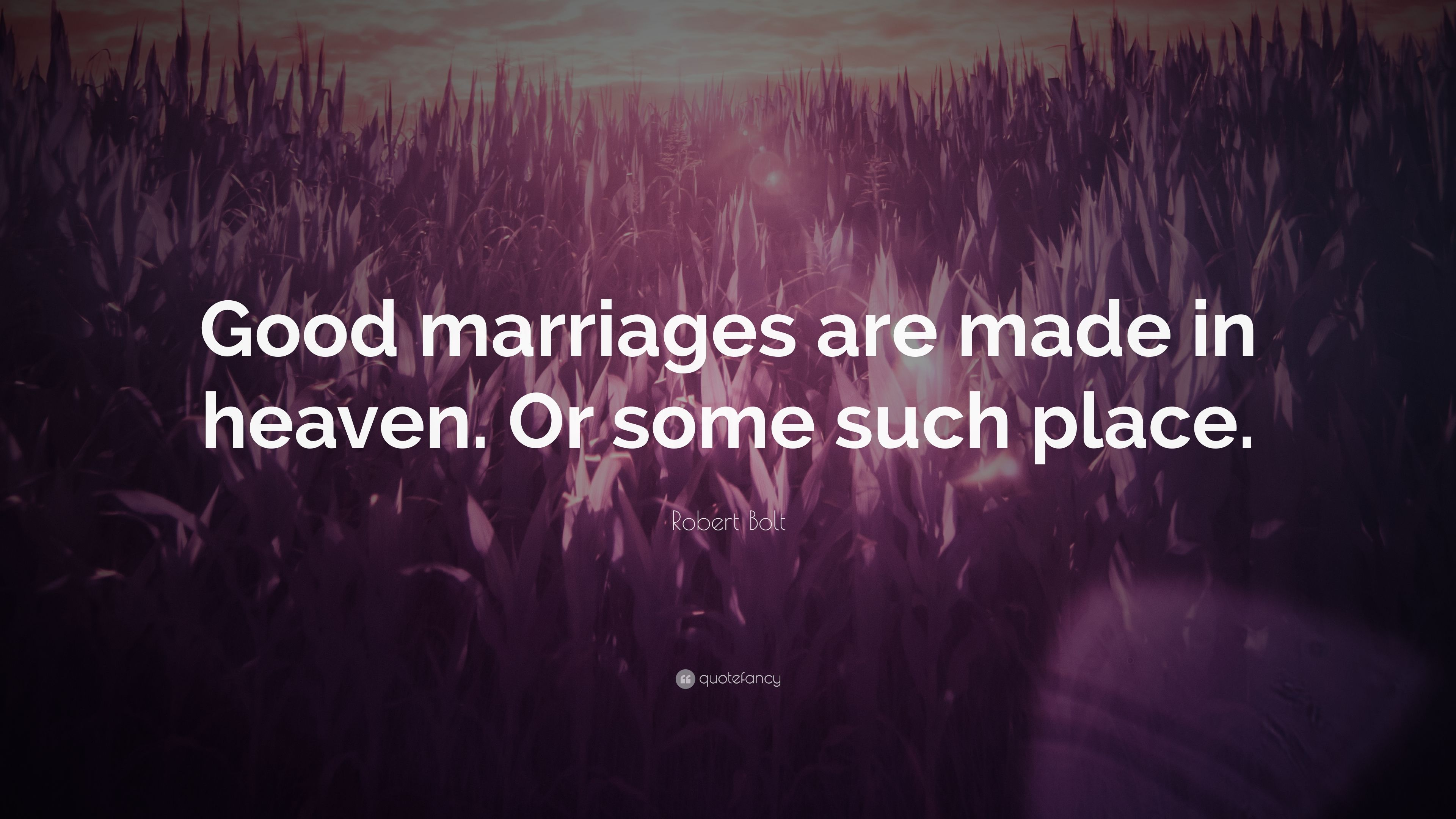 Robert Bolt Quote Good Marriages Are Made In Heaven Or Some Such