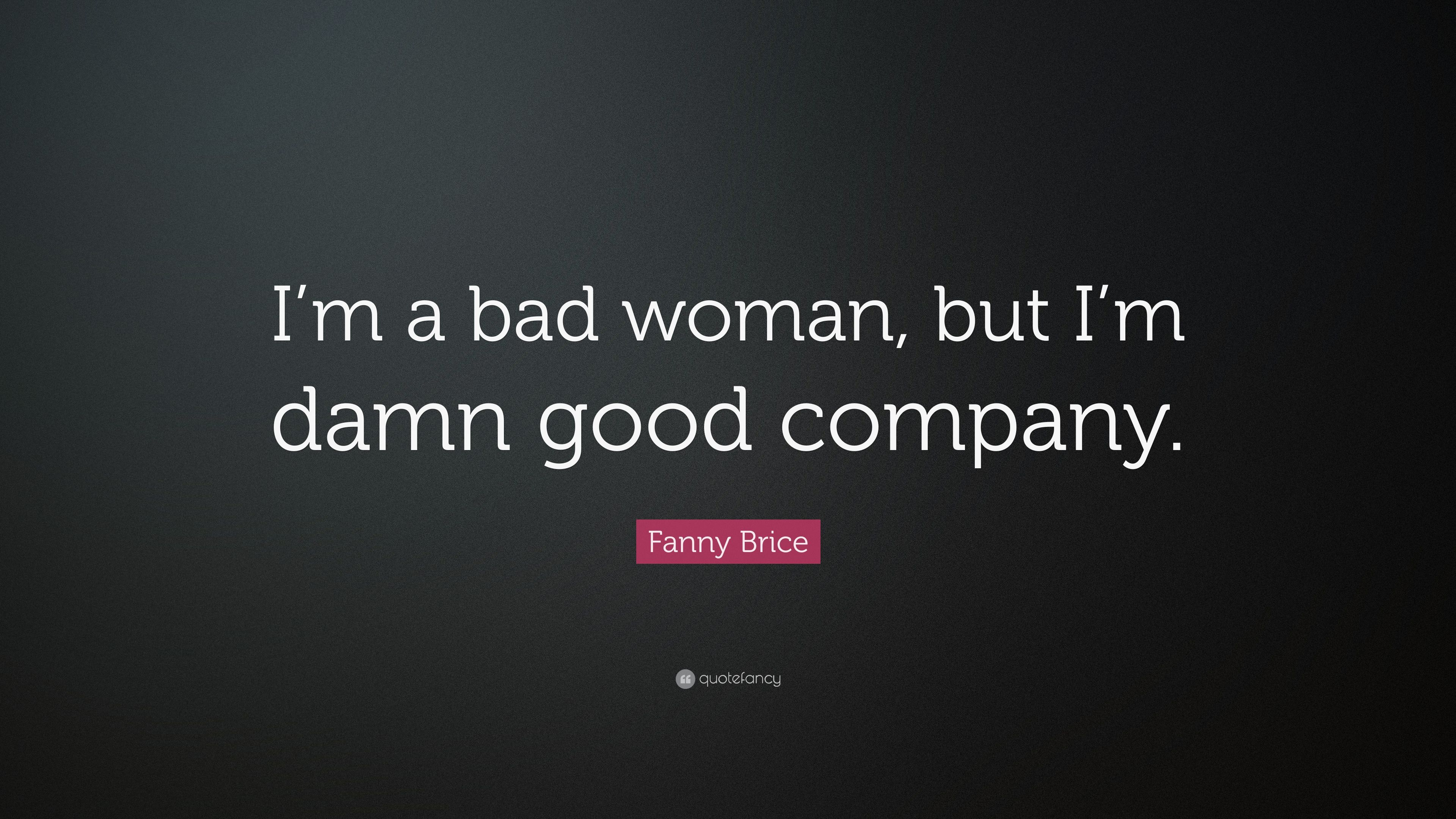 "Fanny Brice Quote: ""I'm A Bad Woman, But I'm Damn Good"
