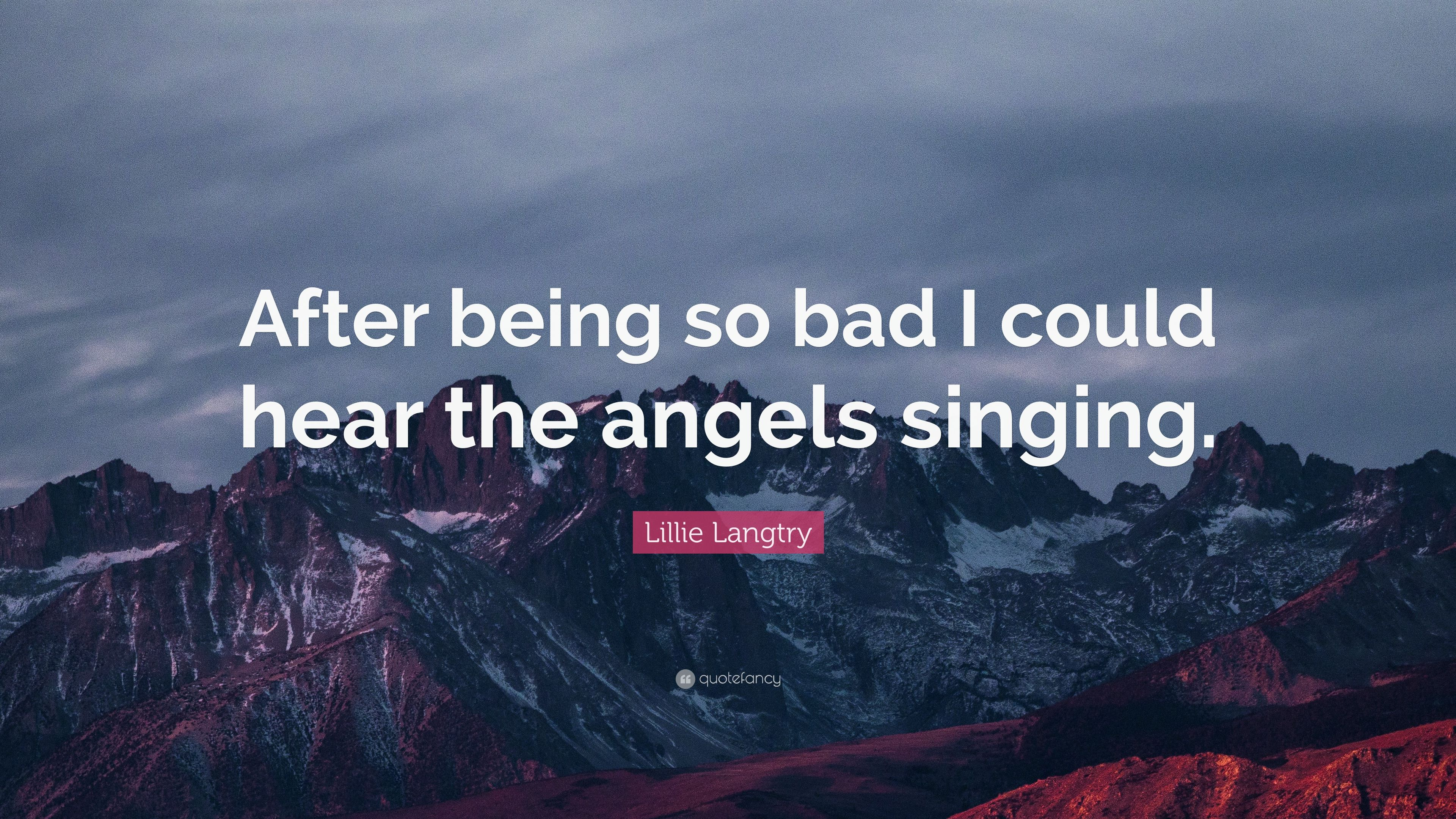 """Lillie Langtry Quote: """"After being so bad I could hear the"""