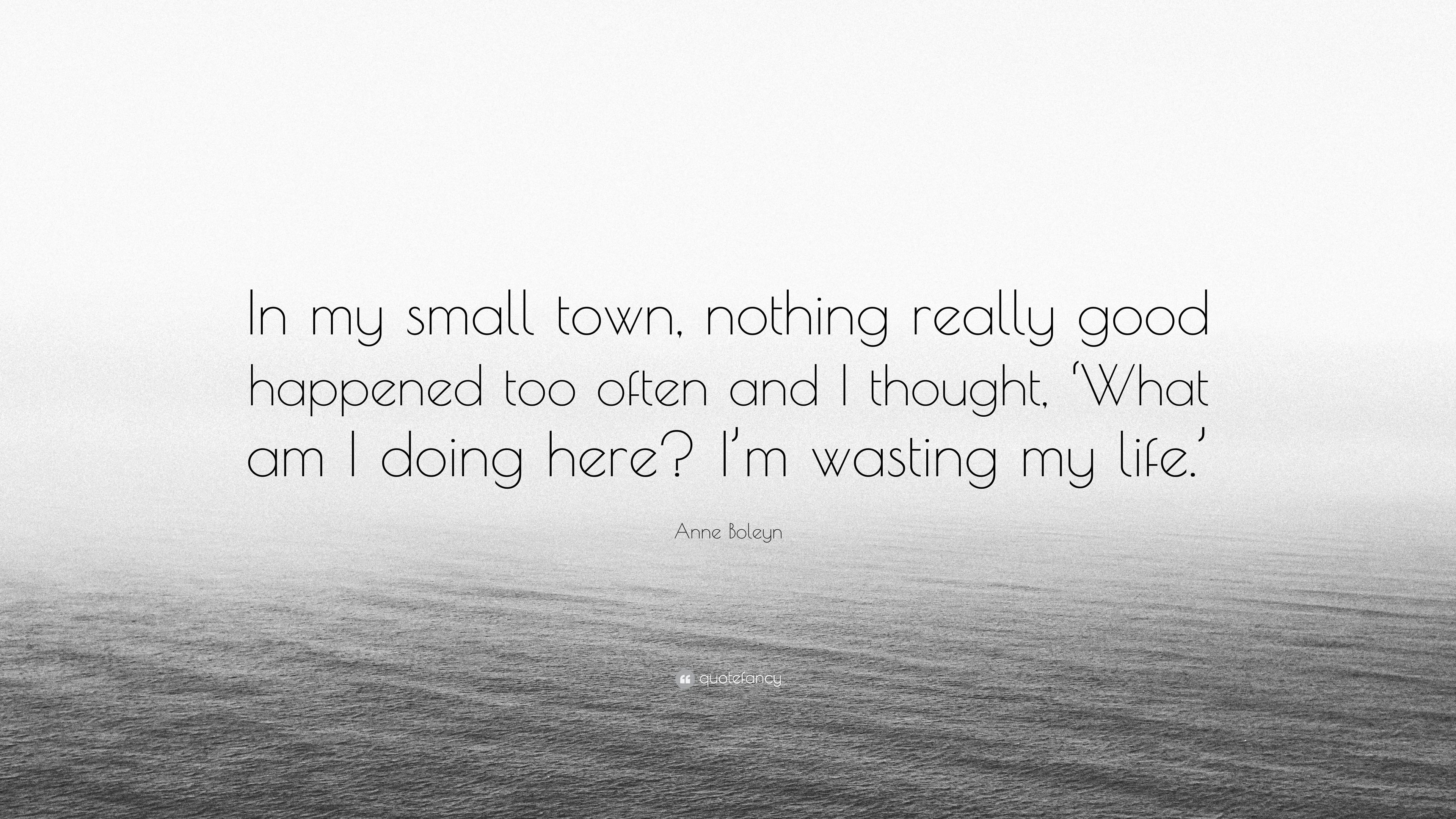 "Small Town Life Quotes Anne Boleyn Quote ""In My Small Town Nothing Really Good Happened"