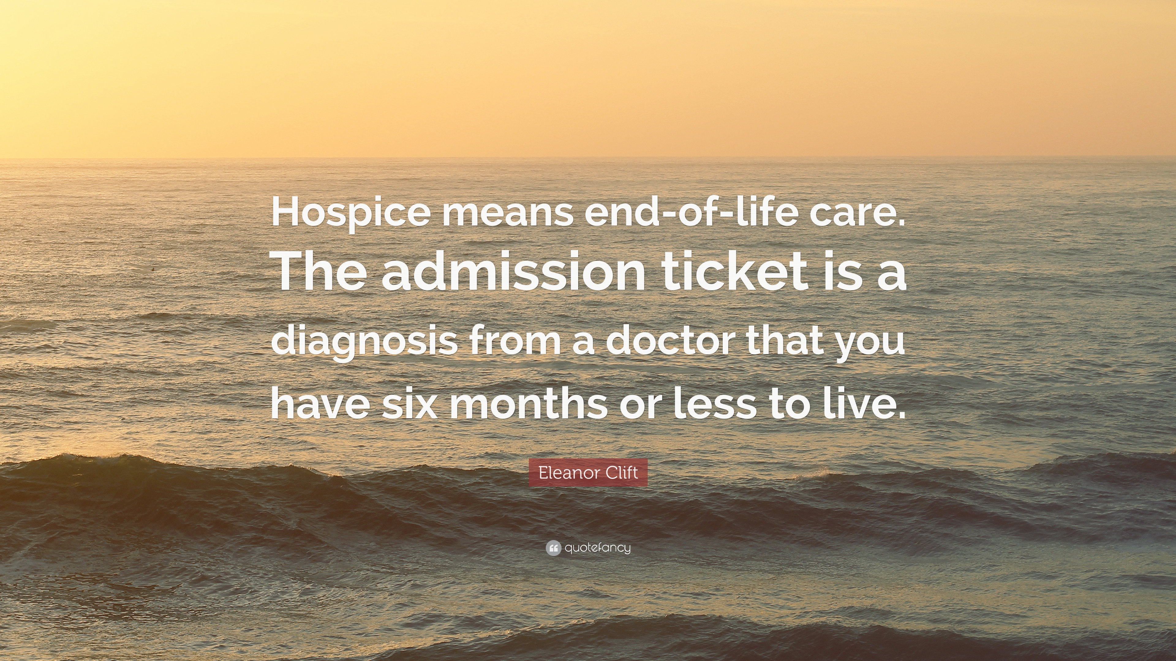 "Eleanor Clift Quote: ""Hospice means end-of-life care. The ..."