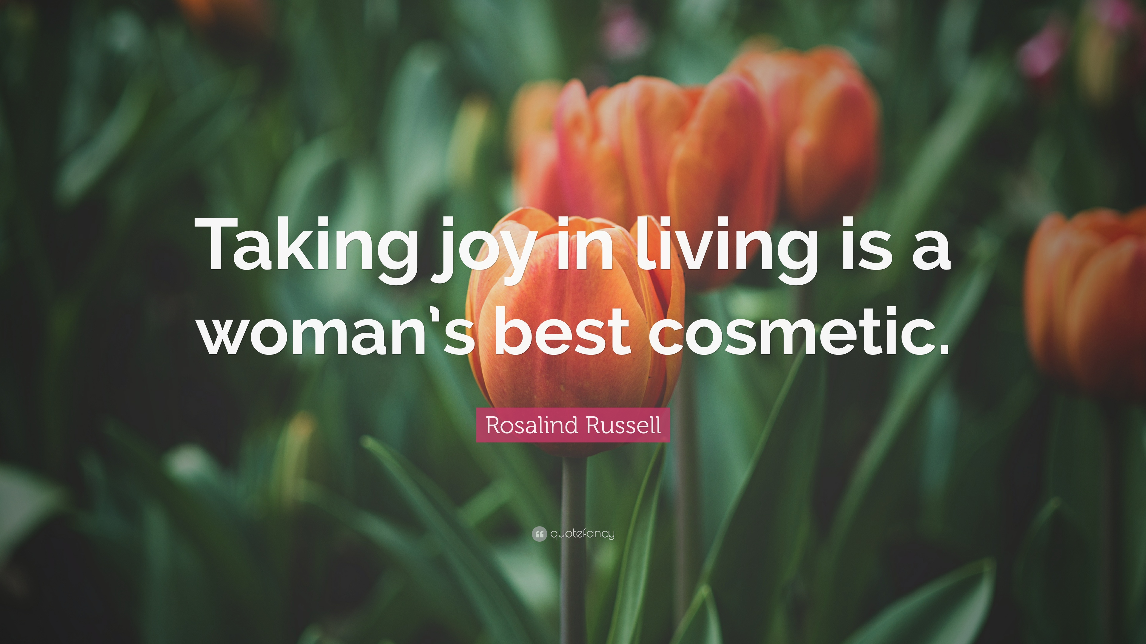 Rosalind Russell Quote: U201cTaking Joy In Living Is A Womanu0027s Best Cosmetic.u201d