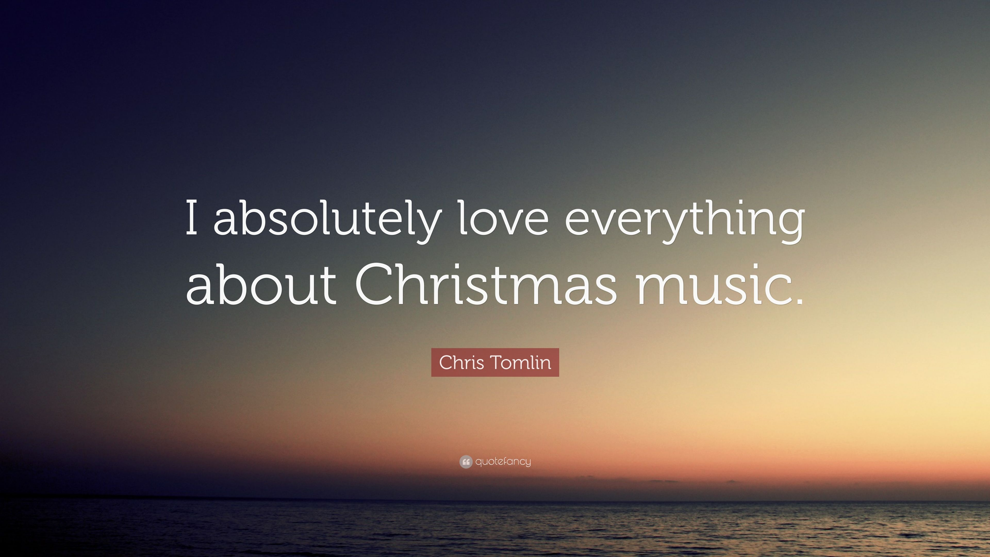 chris tomlin quote i absolutely love everything about christmas music