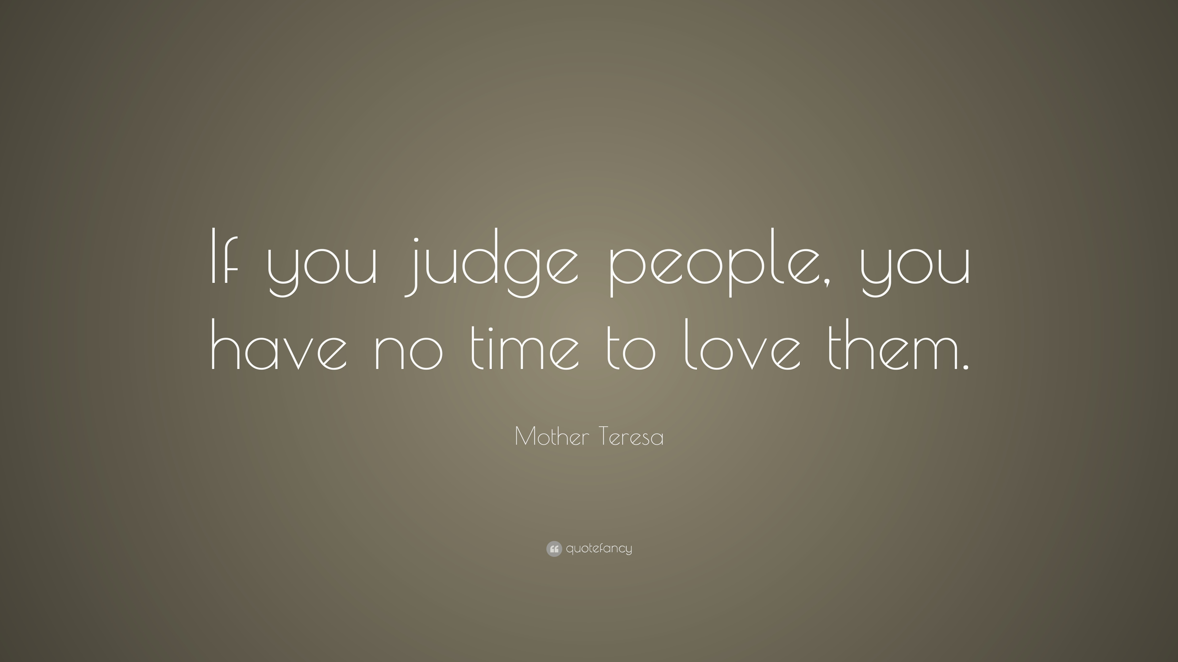 Mother Teresa Quote If You Judge People You Have No Time To Love