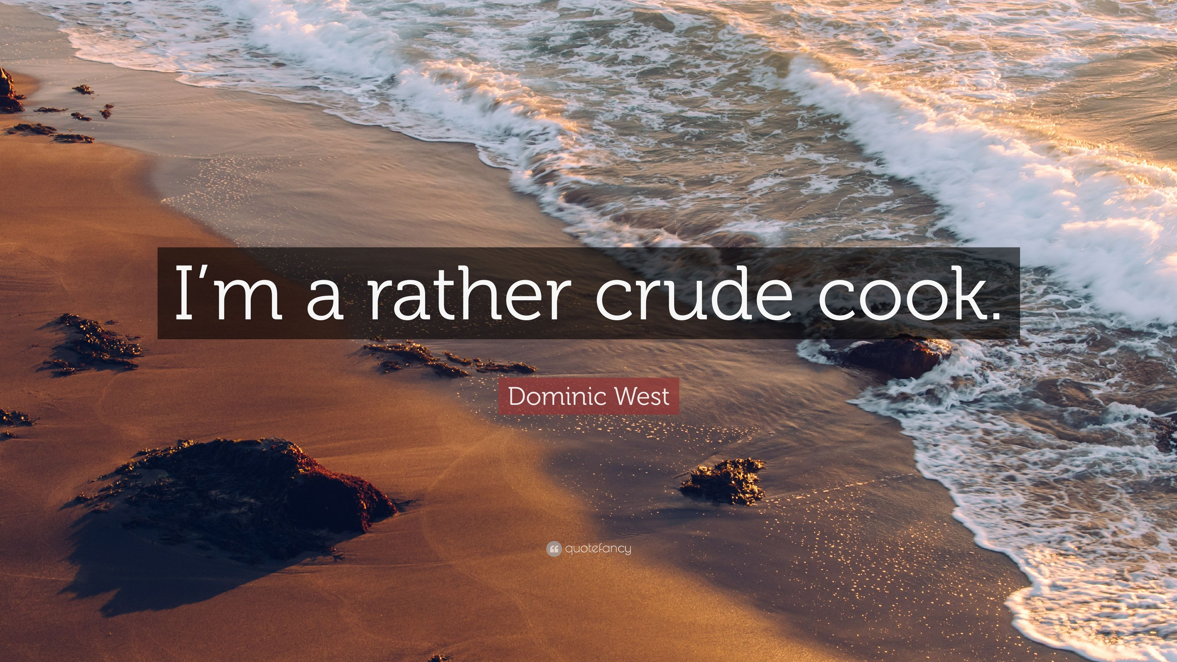 Dominic West Quote Im A Rather Crude Cook 7 Wallpapers