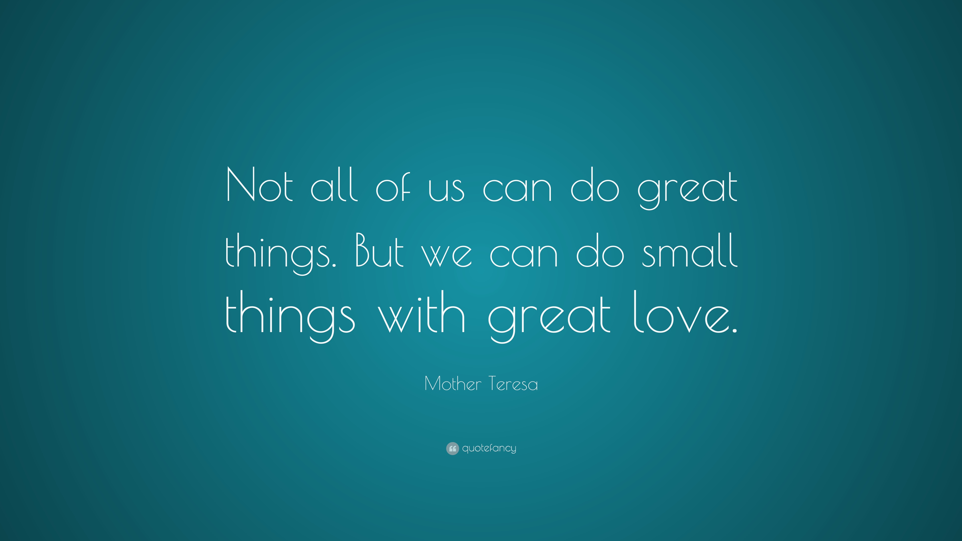 Mother Teresa Quote Not All Of Us Can Do Great Things But We Can