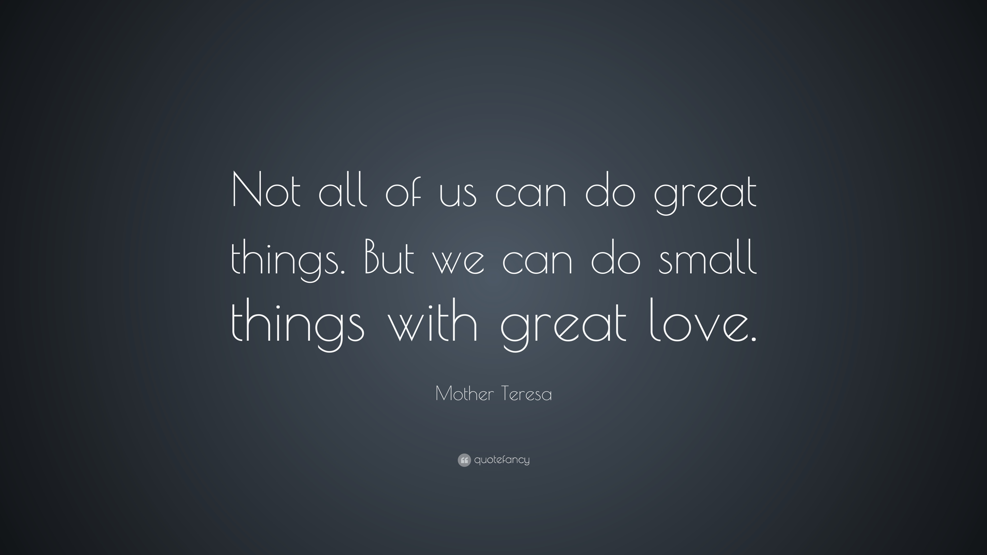 "Mother Teresa Quote ""Not all of us can do great things But we"