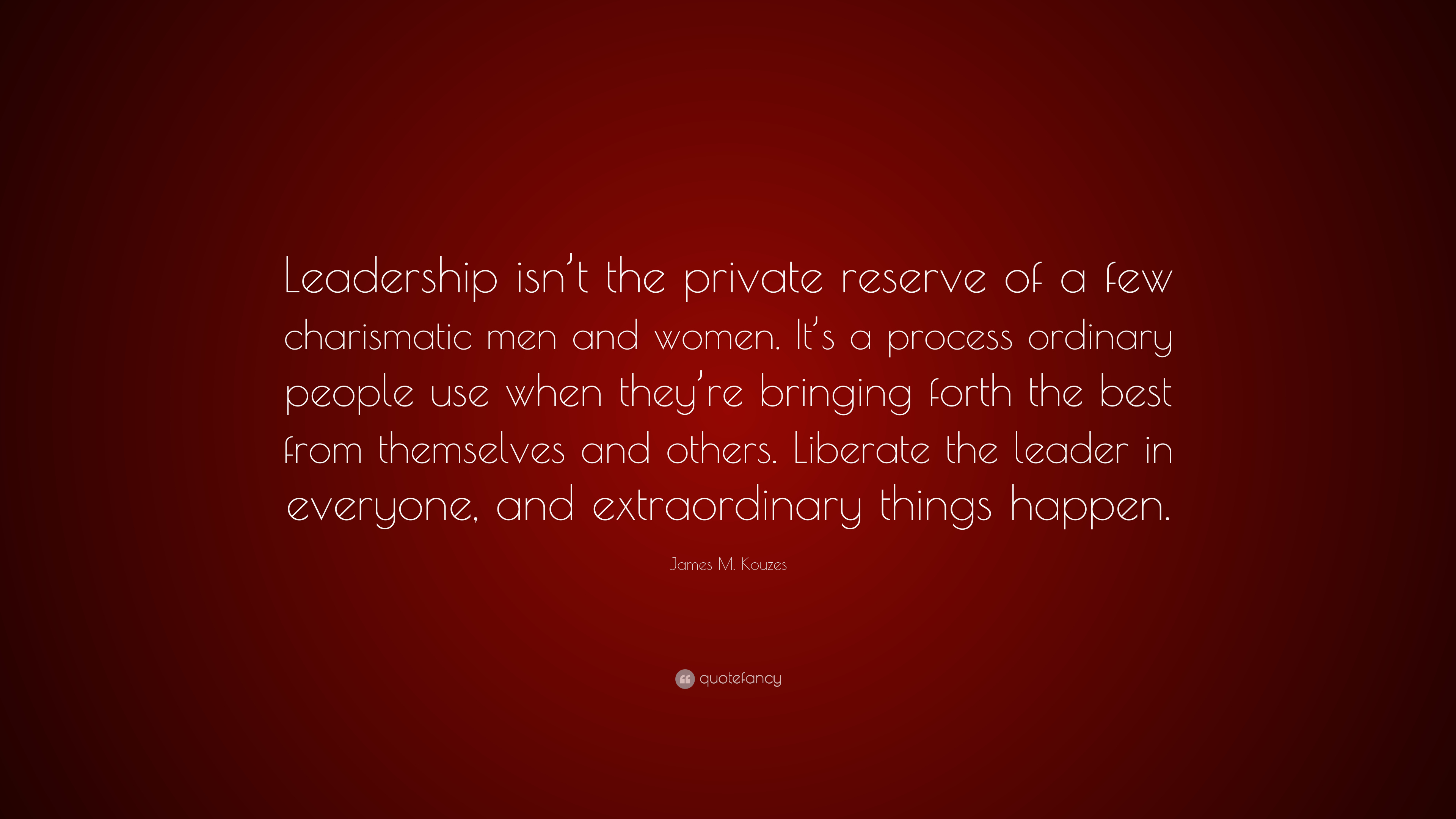 """People Who Use Others Quotes: James M. Kouzes Quote: """"Leadership Isn't The Private"""