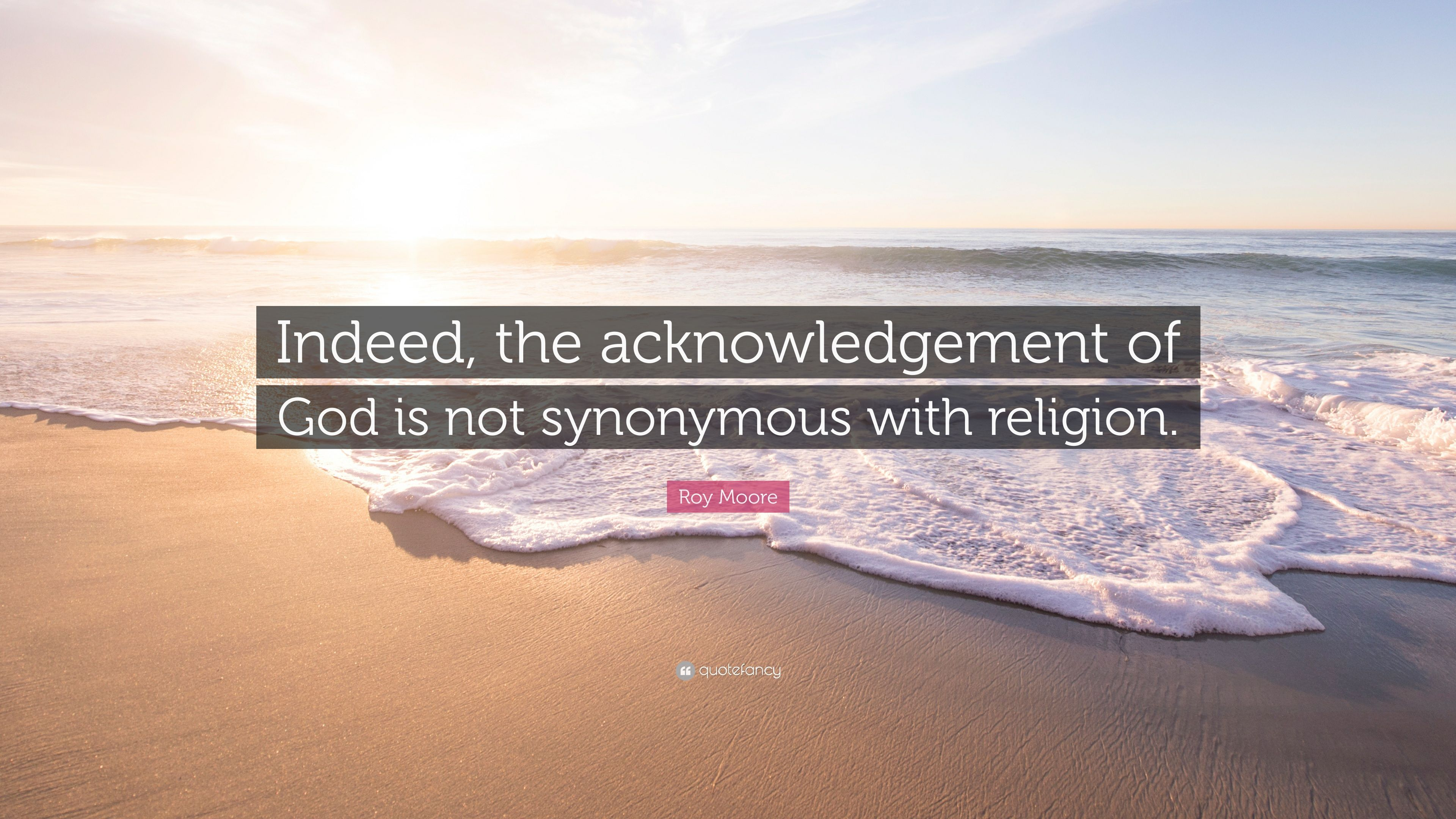 Roy moore quote indeed the acknowledgement of god is not roy moore quote indeed the acknowledgement of god is not synonymous with religion thecheapjerseys Images