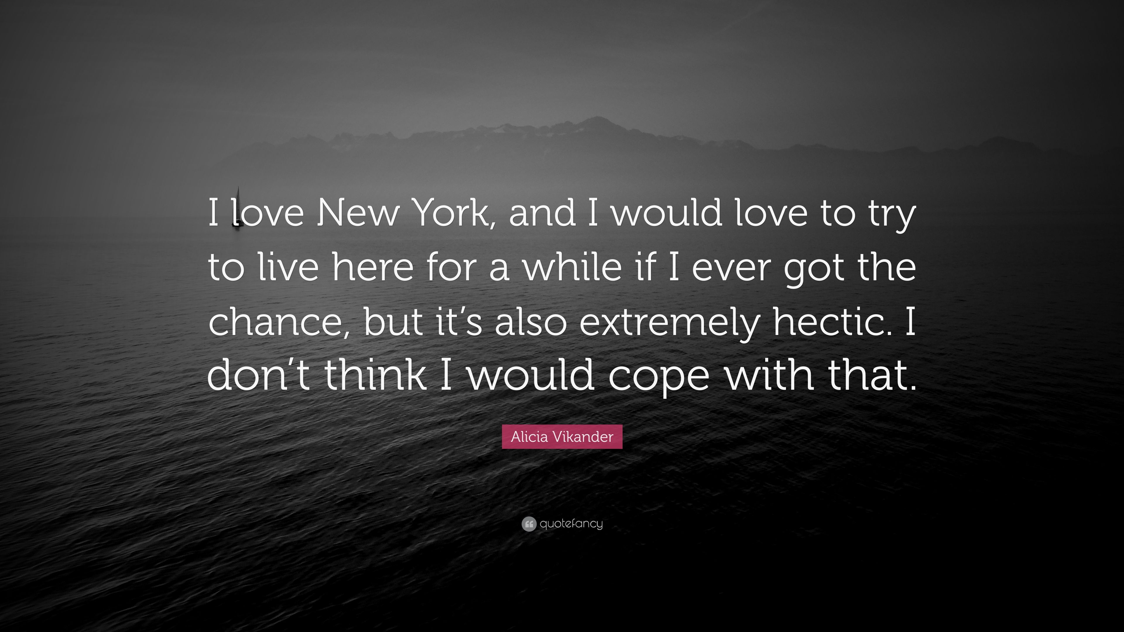 "Here Is New York Quotes: Alicia Vikander Quote: ""I Love New York, And I Would Love"